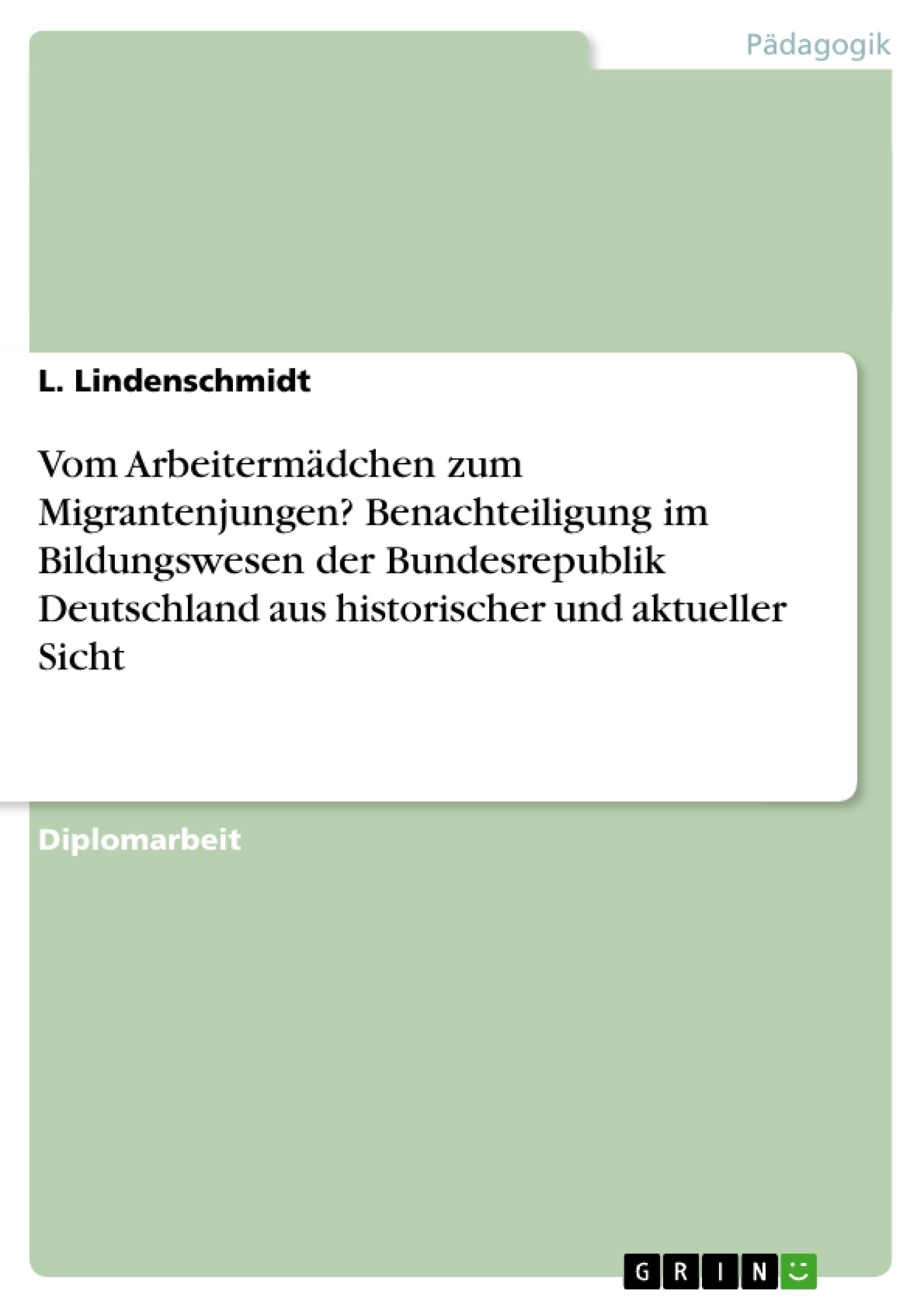 Titel: Vom Arbeitermädchen zum Migrantenjungen? Benachteiligung im Bildungswesen der Bundesrepublik Deutschland aus historischer und aktueller Sicht