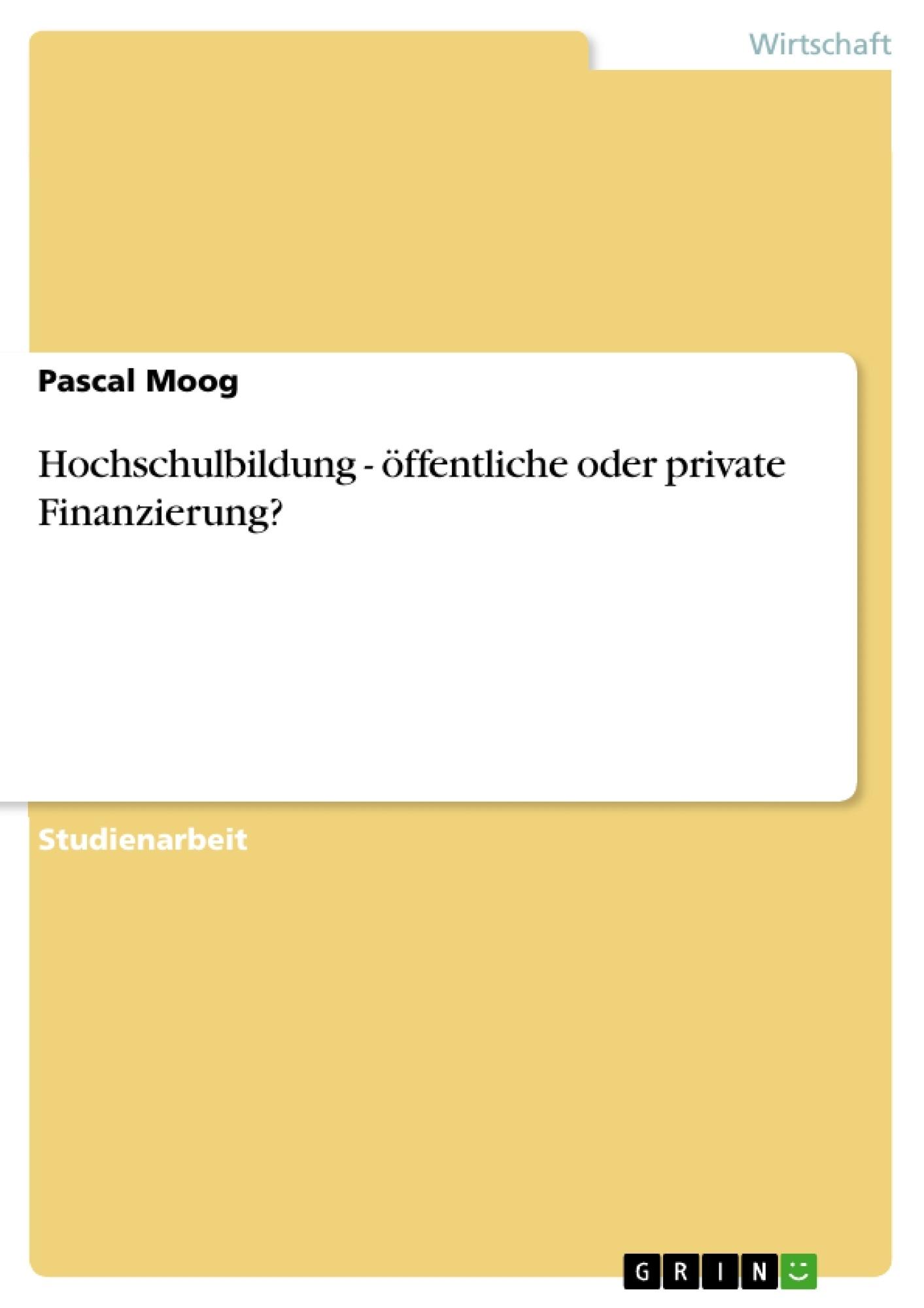Titel: Hochschulbildung - öffentliche oder private Finanzierung?