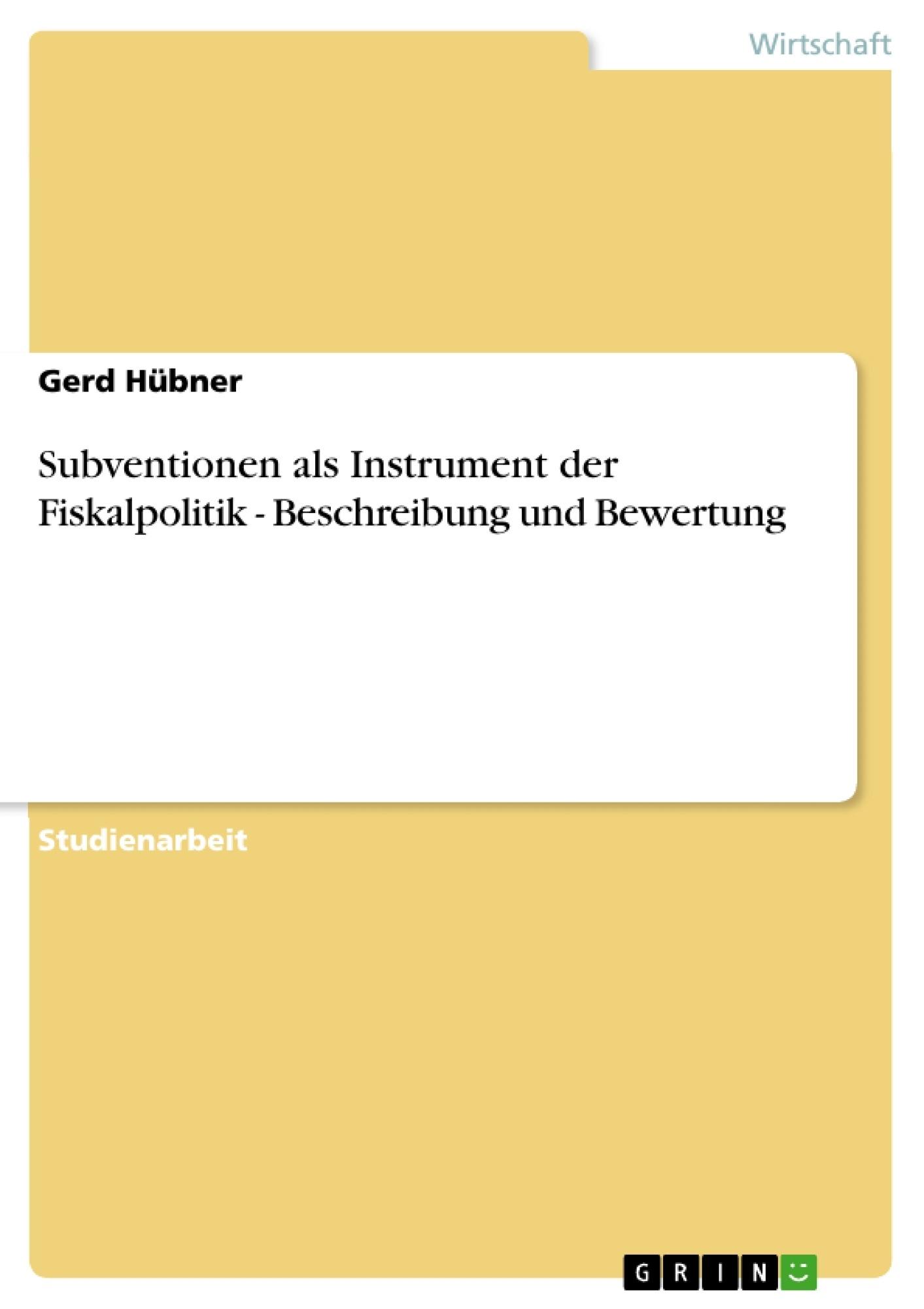 Titel: Subventionen als Instrument der Fiskalpolitik - Beschreibung und Bewertung
