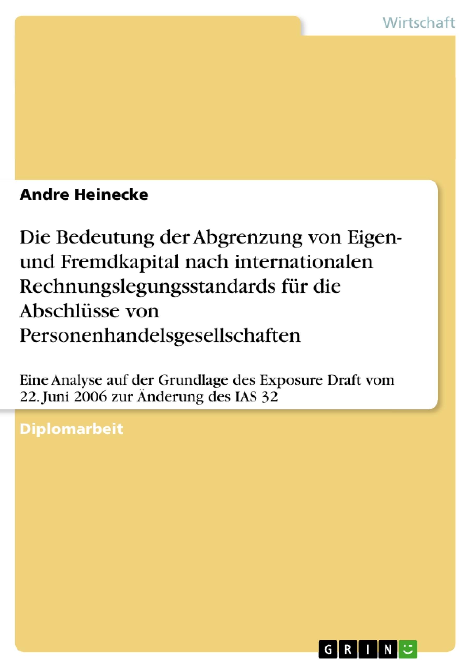 Titel: Die Bedeutung der Abgrenzung von Eigen- und Fremdkapital nach internationalen Rechnungslegungsstandards für die Abschlüsse von Personenhandelsgesellschaften