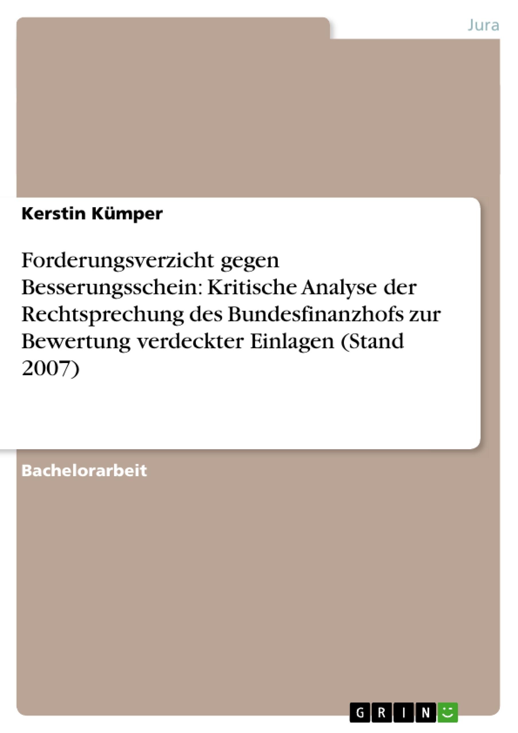 Titel: Forderungsverzicht gegen Besserungsschein: Kritische Analyse der Rechtsprechung des Bundesfinanzhofs zur Bewertung verdeckter Einlagen (Stand 2007)