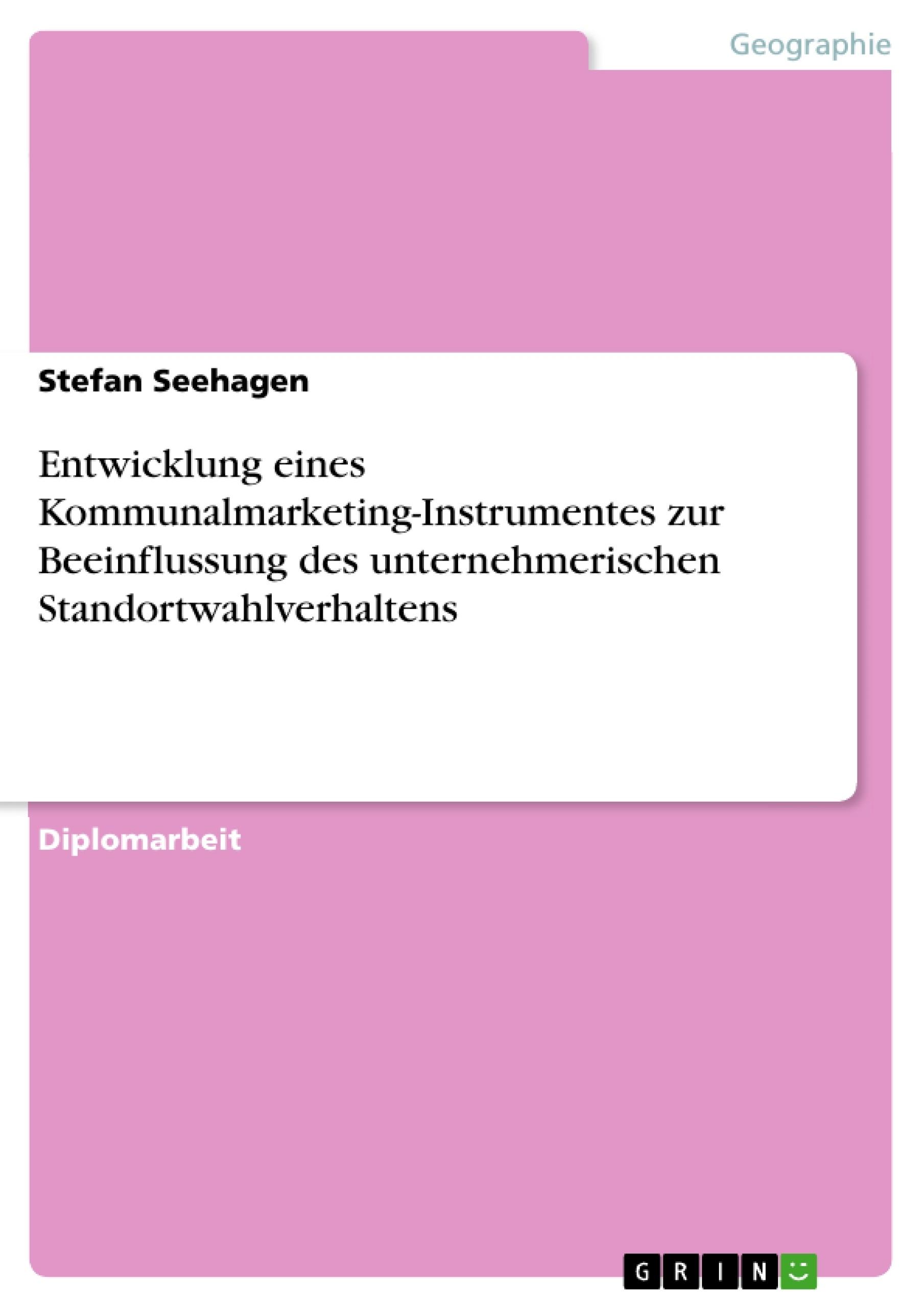 Titel: Entwicklung eines Kommunalmarketing-Instrumentes zur Beeinflussung des unternehmerischen Standortwahlverhaltens