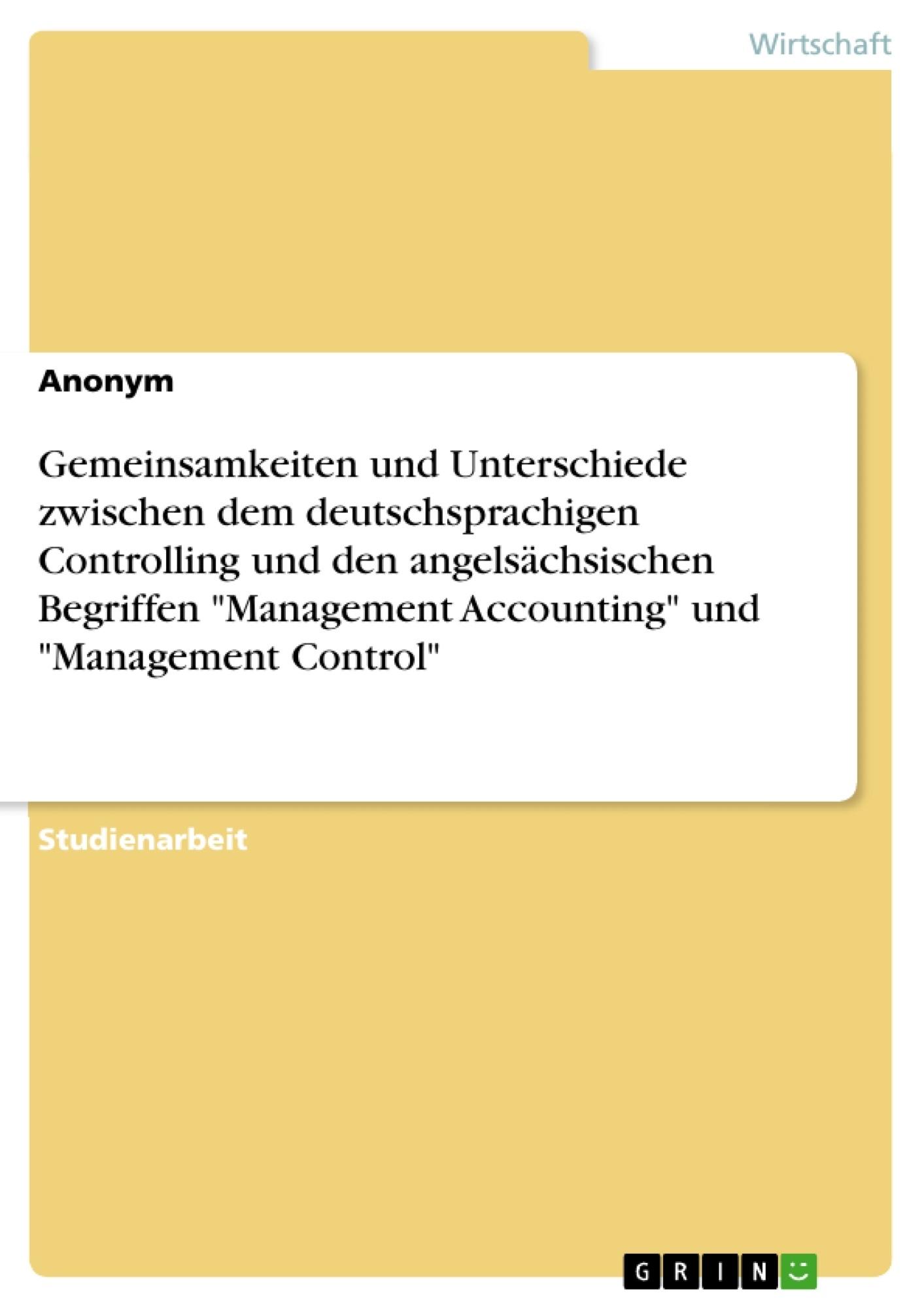 """Titel: Gemeinsamkeiten und Unterschiede zwischen dem deutschsprachigen Controlling und den angelsächsischen Begriffen """"Management Accounting"""" und """"Management Control"""""""