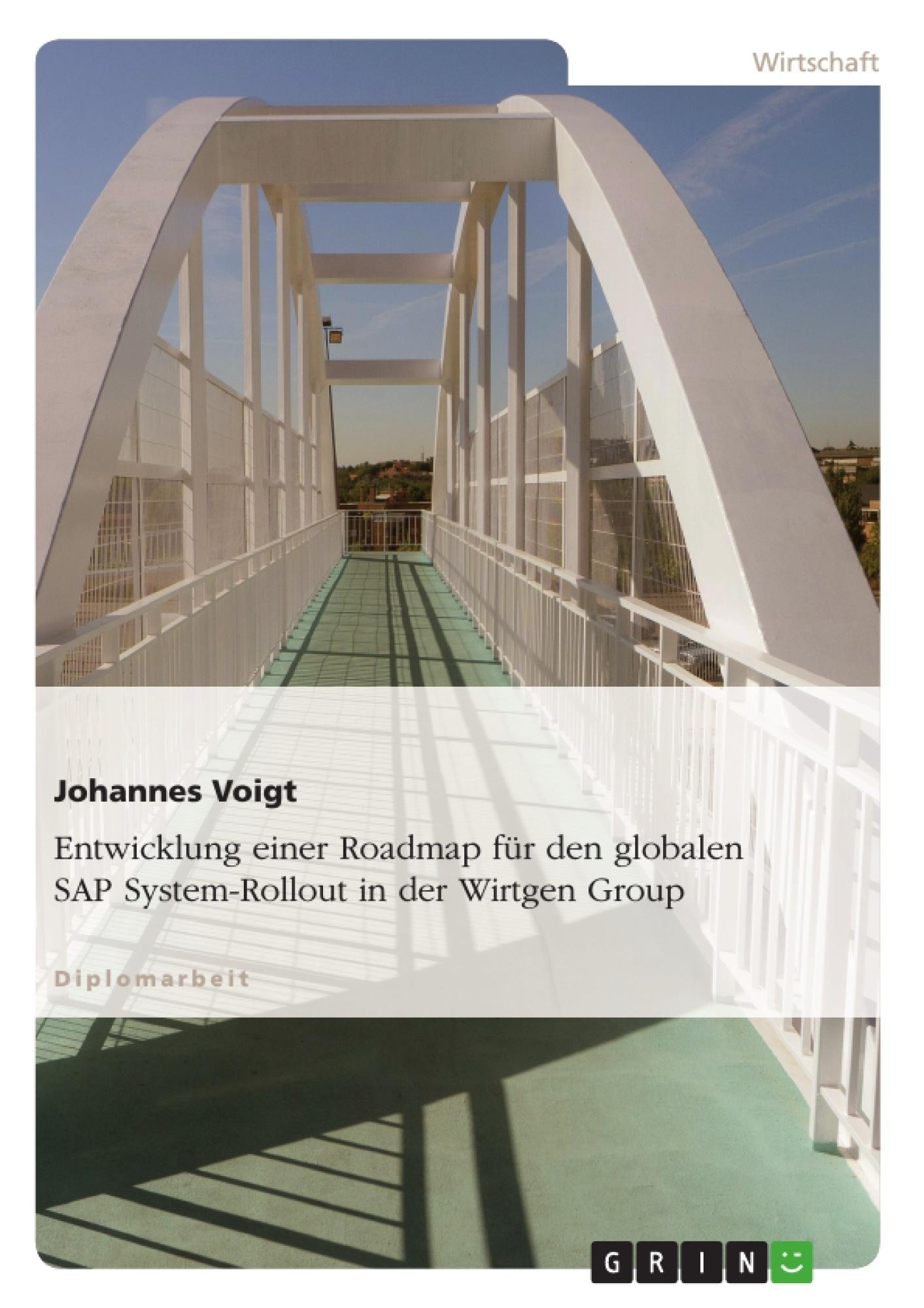 Titel: Entwicklung einer Roadmap für den globalen SAP System-Rollout in der Wirtgen Group