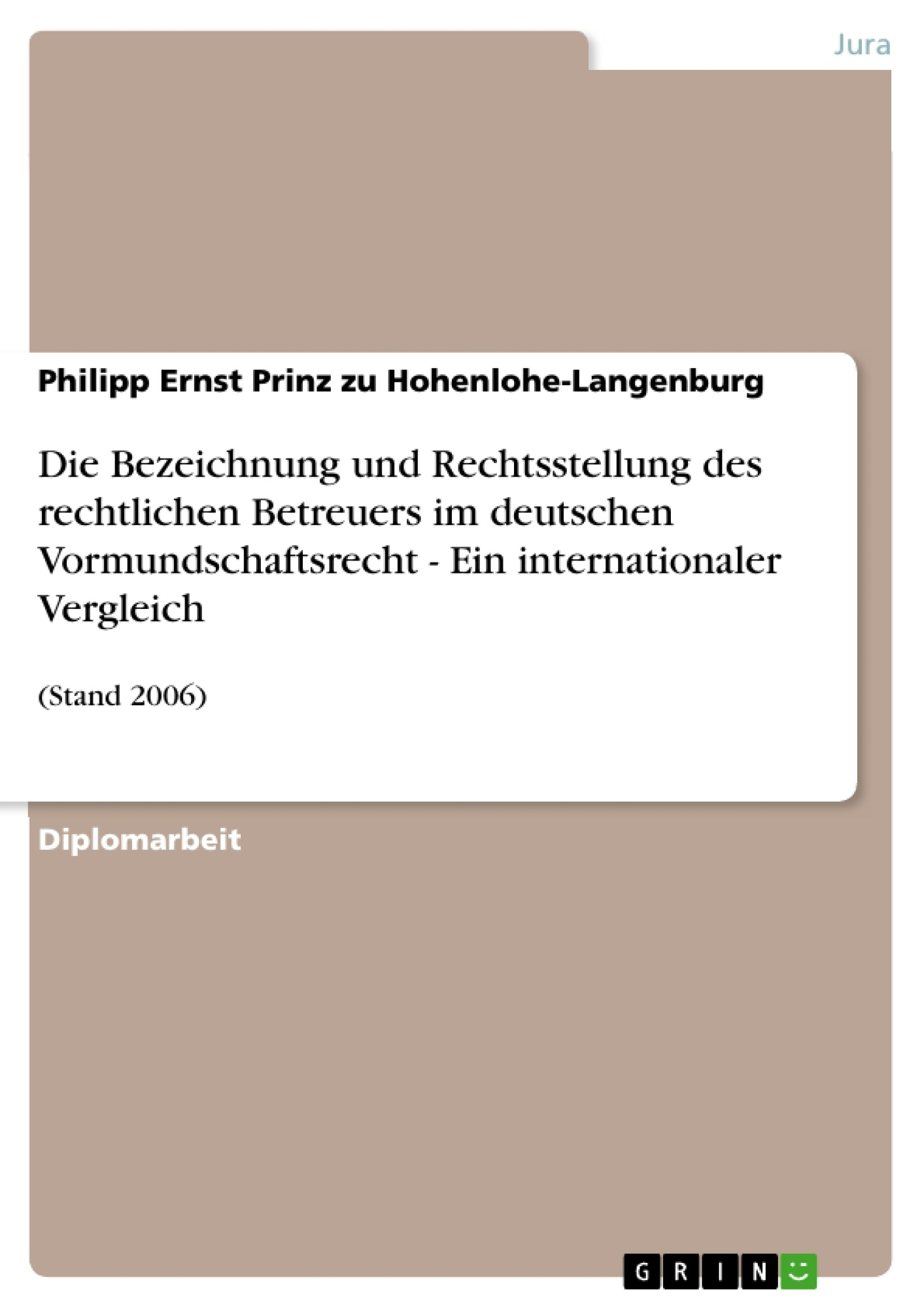 Titel: Die Bezeichnung und Rechtsstellung des rechtlichen Betreuers im deutschen Vormundschaftsrecht - Ein internationaler Vergleich