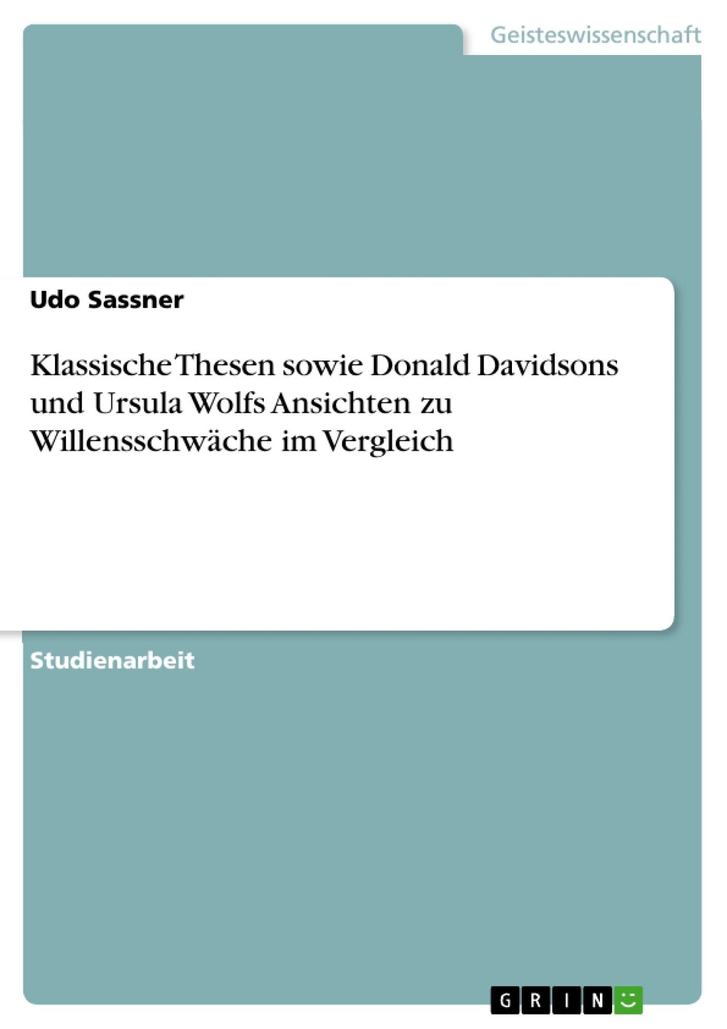 Titel: Klassische Thesen sowie Donald Davidsons und Ursula Wolfs Ansichten zu Willensschwäche im Vergleich