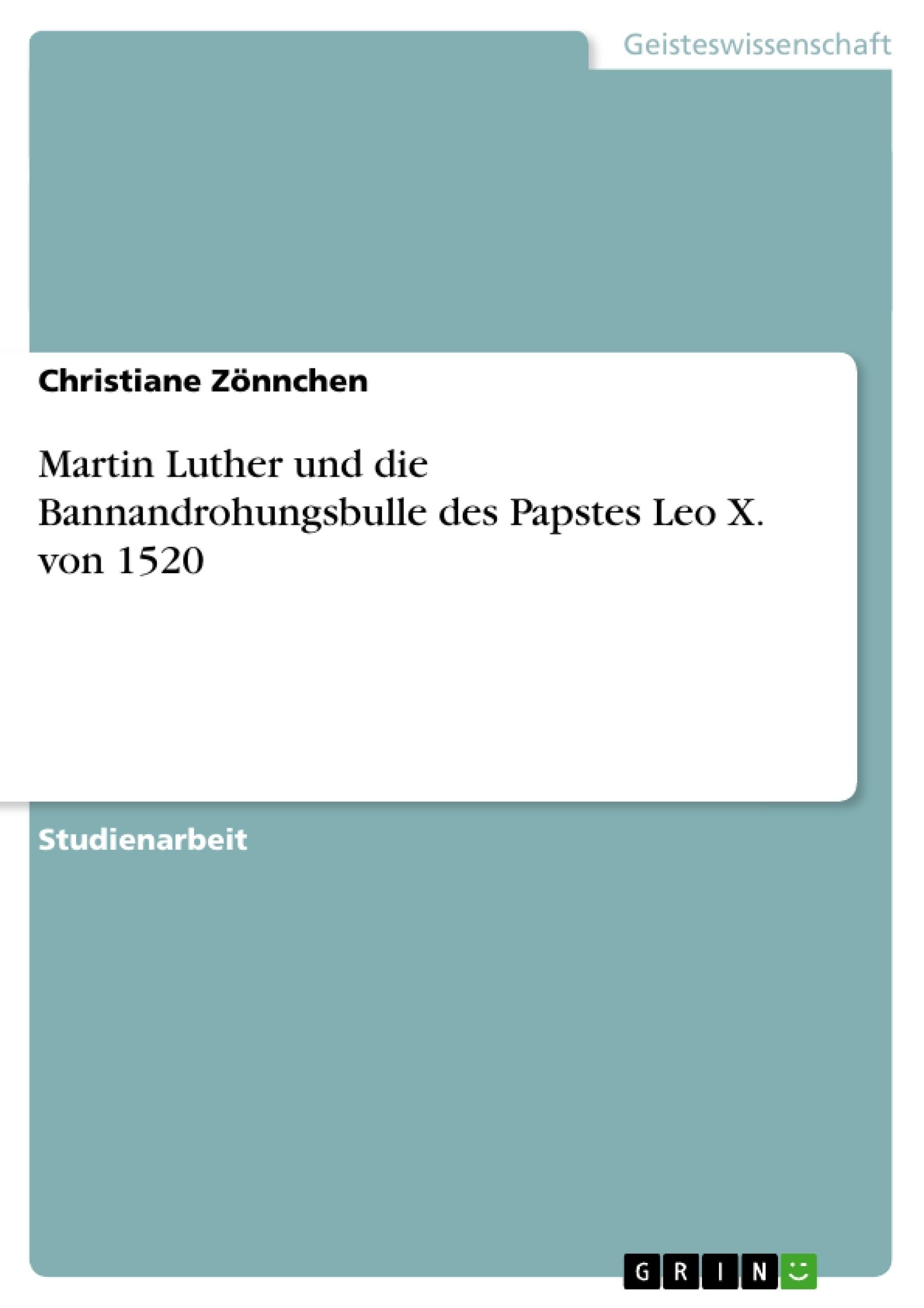 Titel: Martin Luther und die Bannandrohungsbulle des Papstes Leo X. von 1520