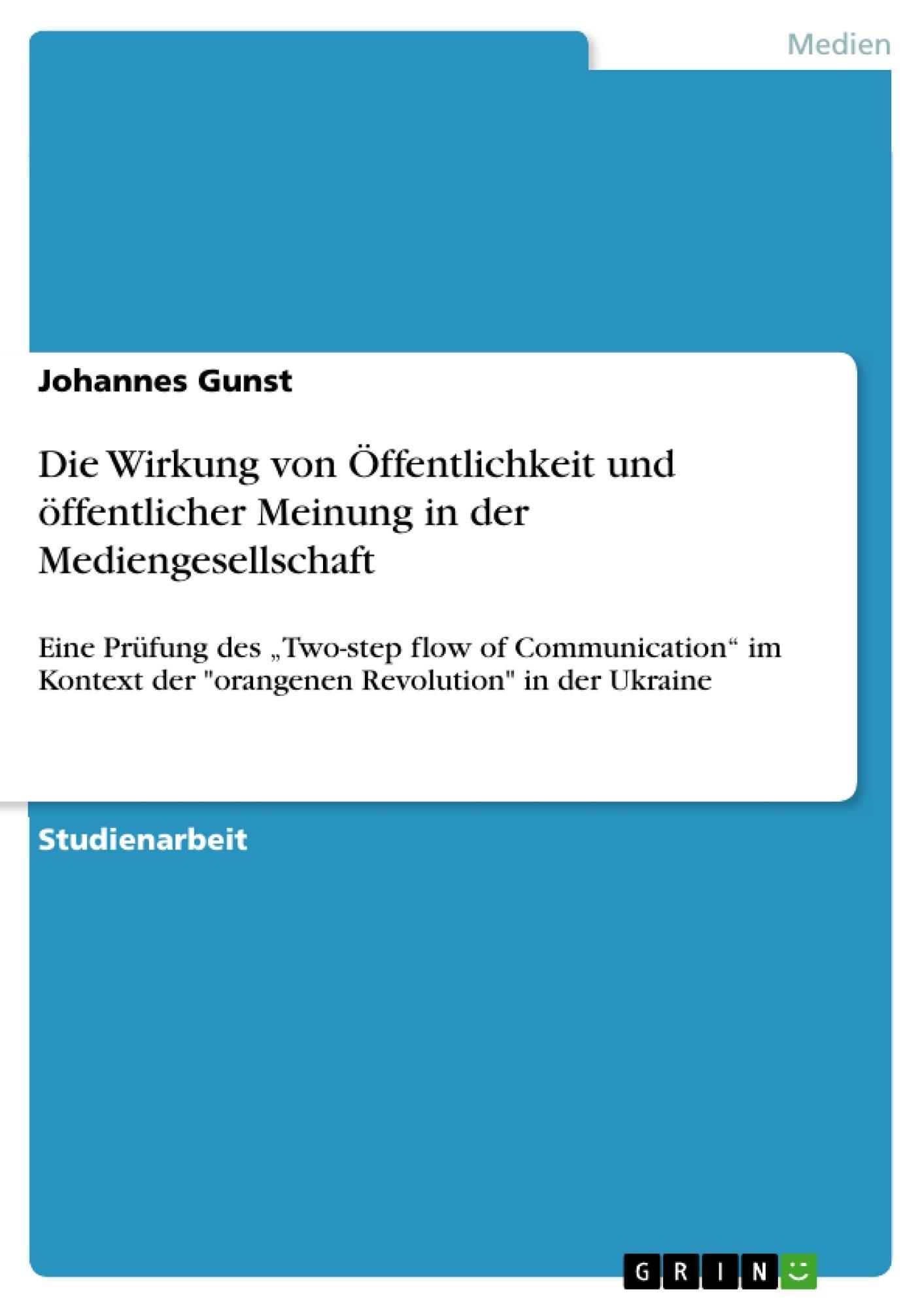 Titel: Die Wirkung von Öffentlichkeit und öffentlicher Meinung in der Mediengesellschaft