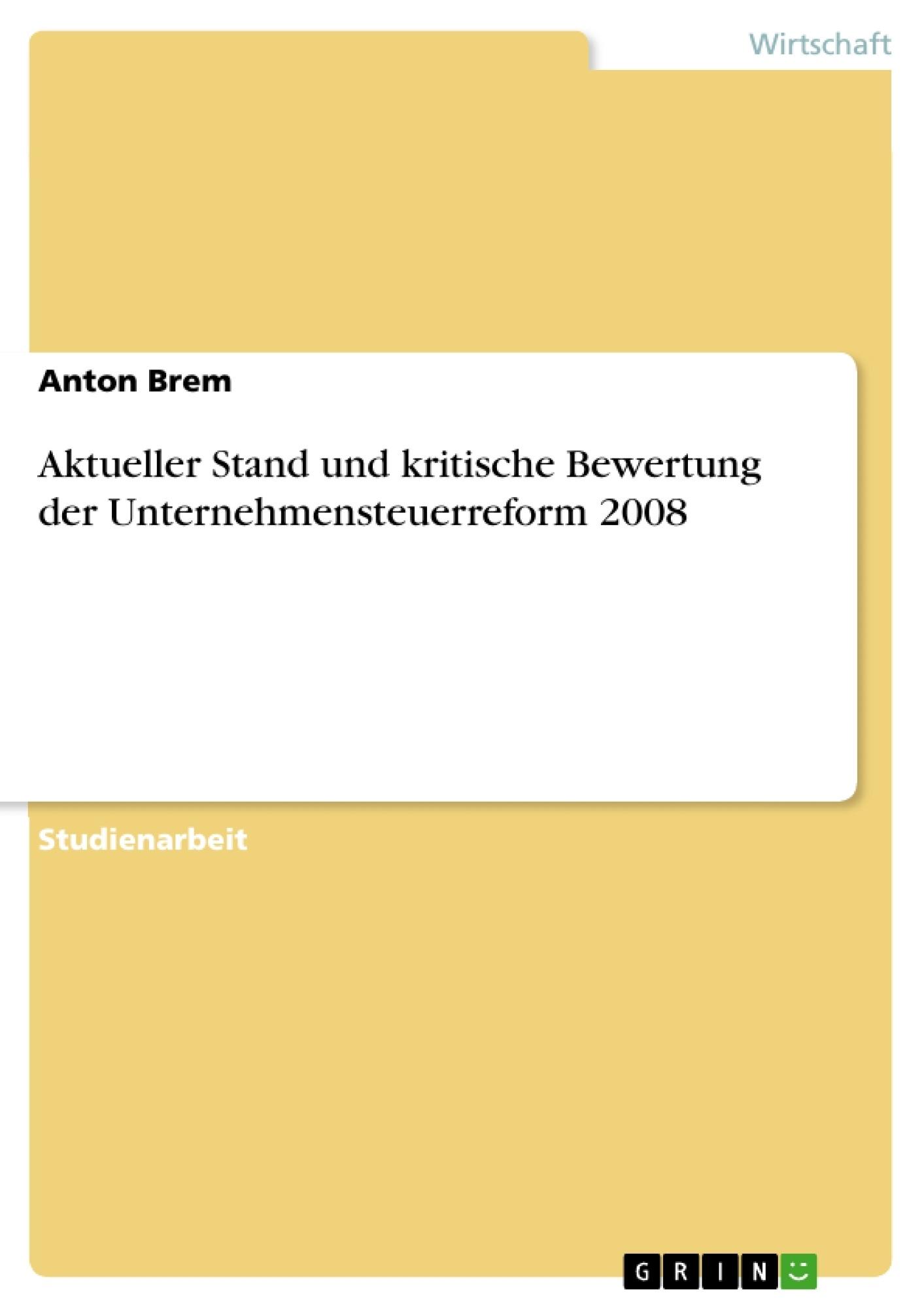 Titel: Aktueller Stand und kritische Bewertung der Unternehmensteuerreform 2008