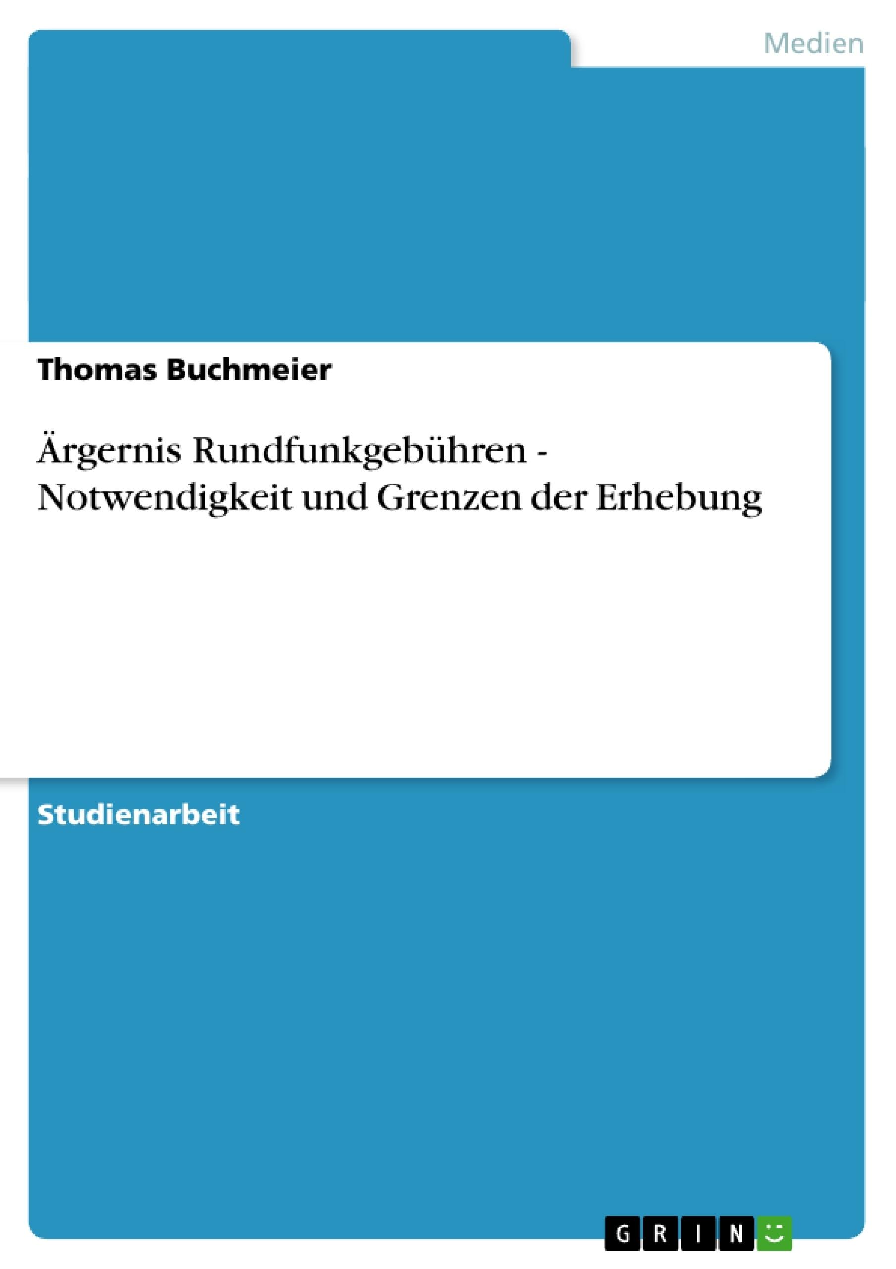 Titel: Ärgernis Rundfunkgebühren - Notwendigkeit und Grenzen der Erhebung
