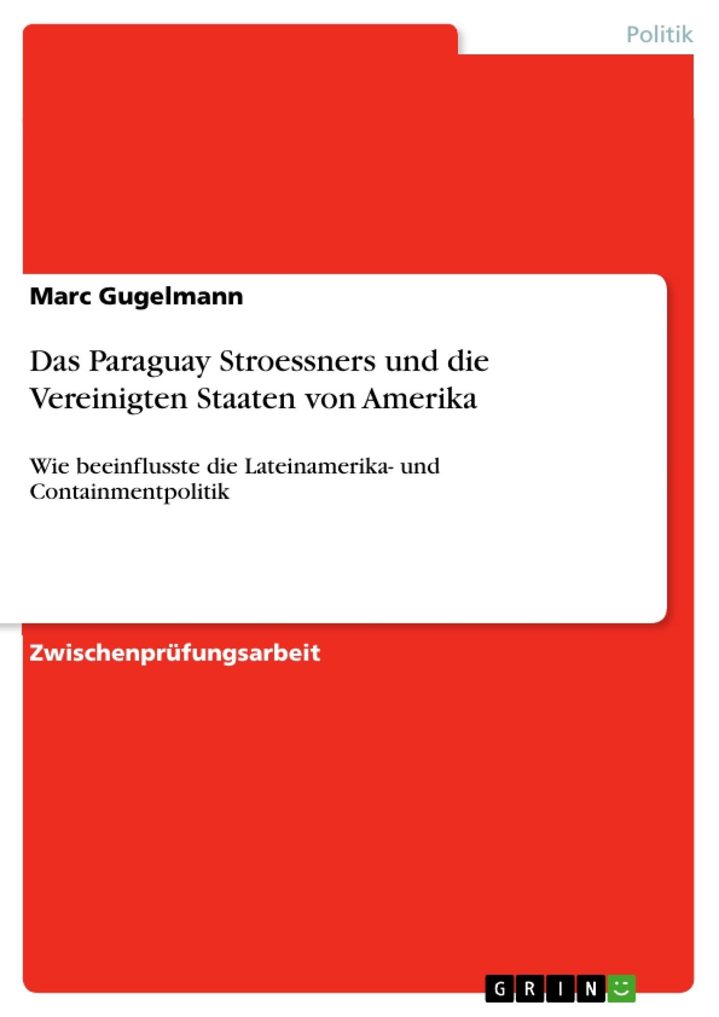 Titel: Das Paraguay Stroessners und die Vereinigten Staaten von Amerika