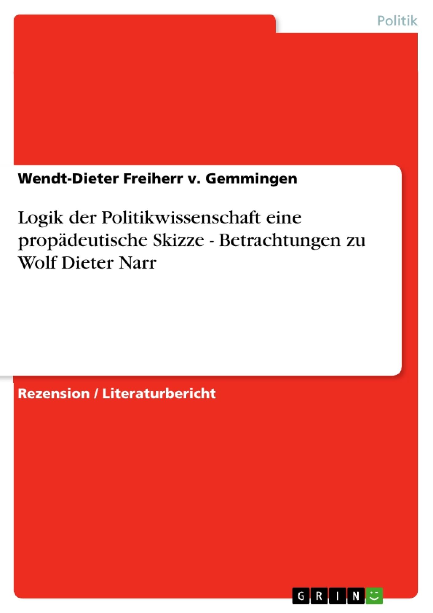 Titel: Logik der Politikwissenschaft eine propädeutische Skizze - Betrachtungen zu Wolf Dieter Narr