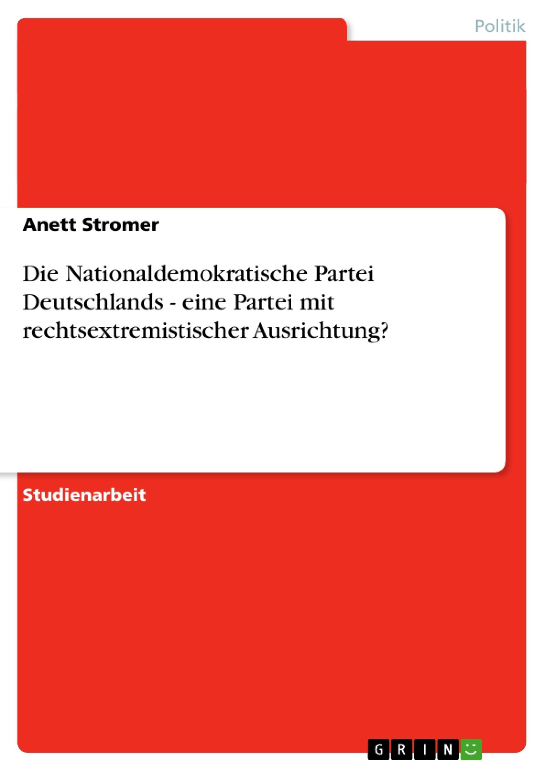 Titel: Die Nationaldemokratische Partei Deutschlands - eine Partei mit rechtsextremistischer Ausrichtung?