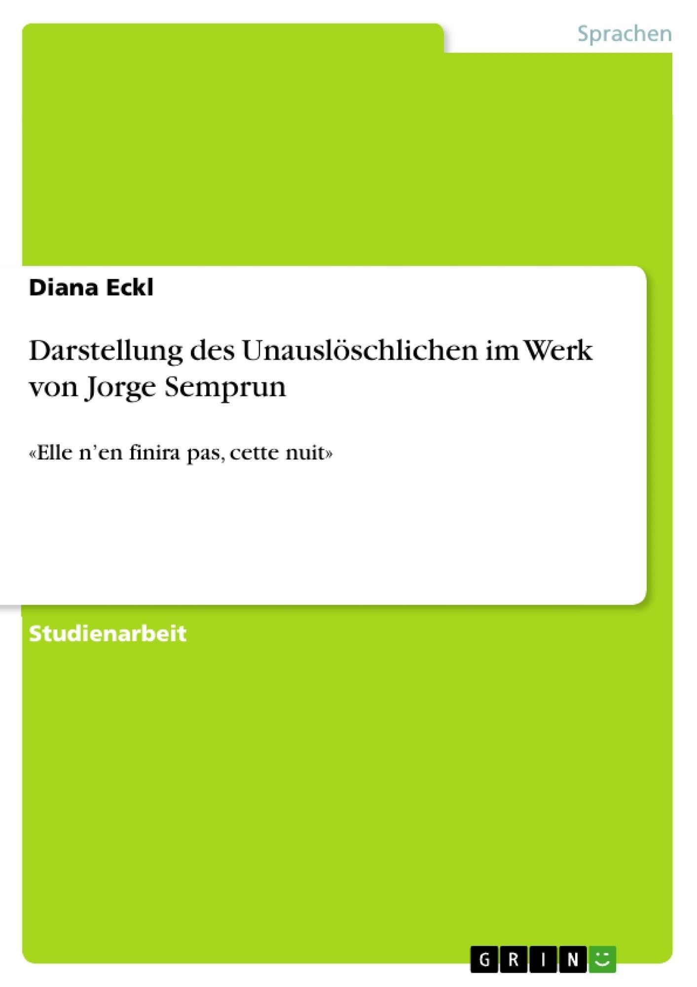 Titel: Darstellung des Unauslöschlichen im Werk von Jorge Semprun
