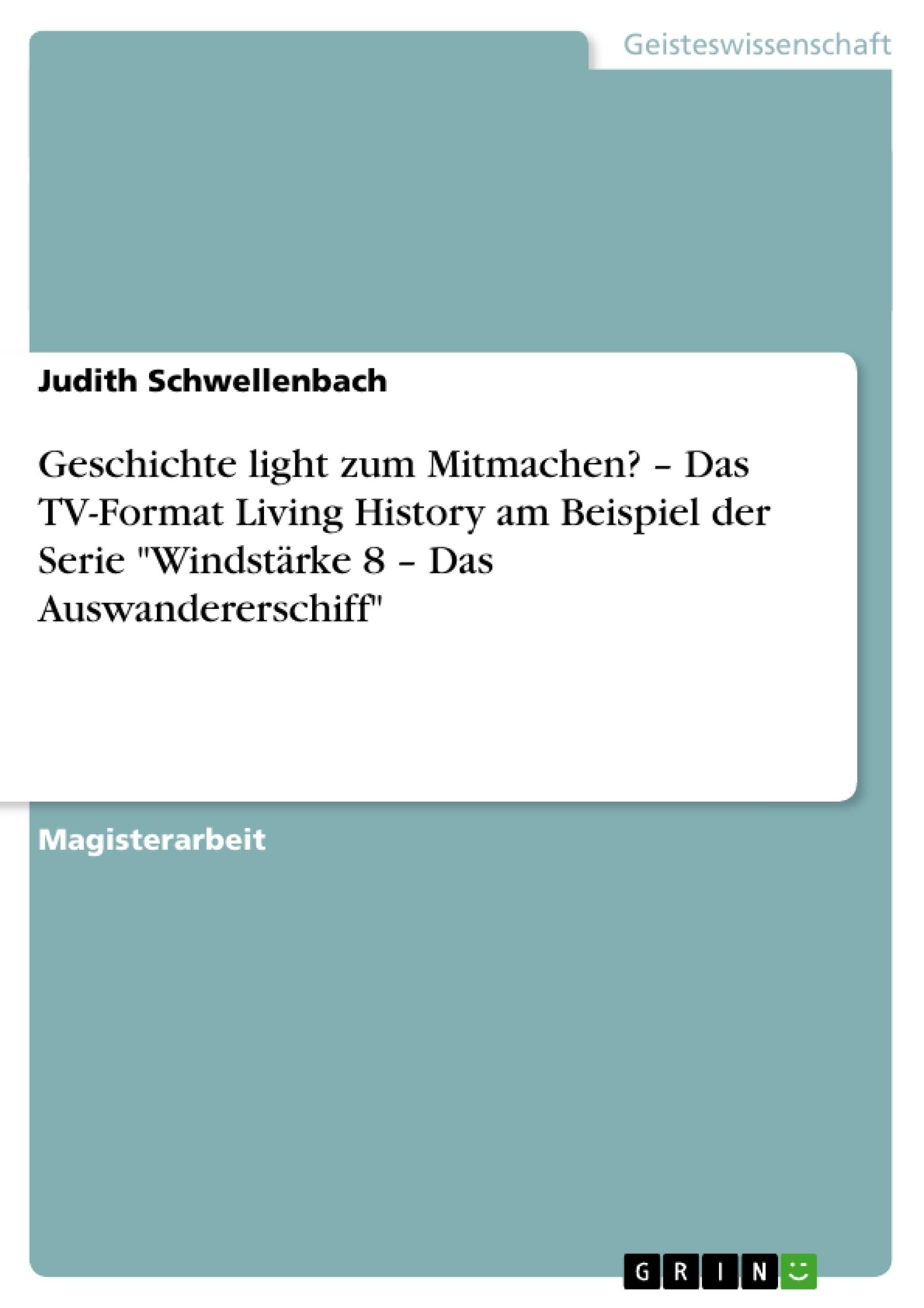 """Titel: Geschichte light zum Mitmachen? – Das TV-Format Living History am Beispiel der Serie """"Windstärke 8 – Das Auswandererschiff"""""""