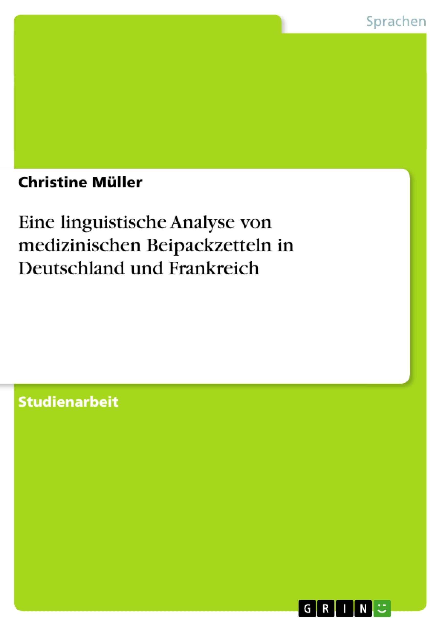 Titel: Eine linguistische Analyse von medizinischen Beipackzetteln in Deutschland und Frankreich