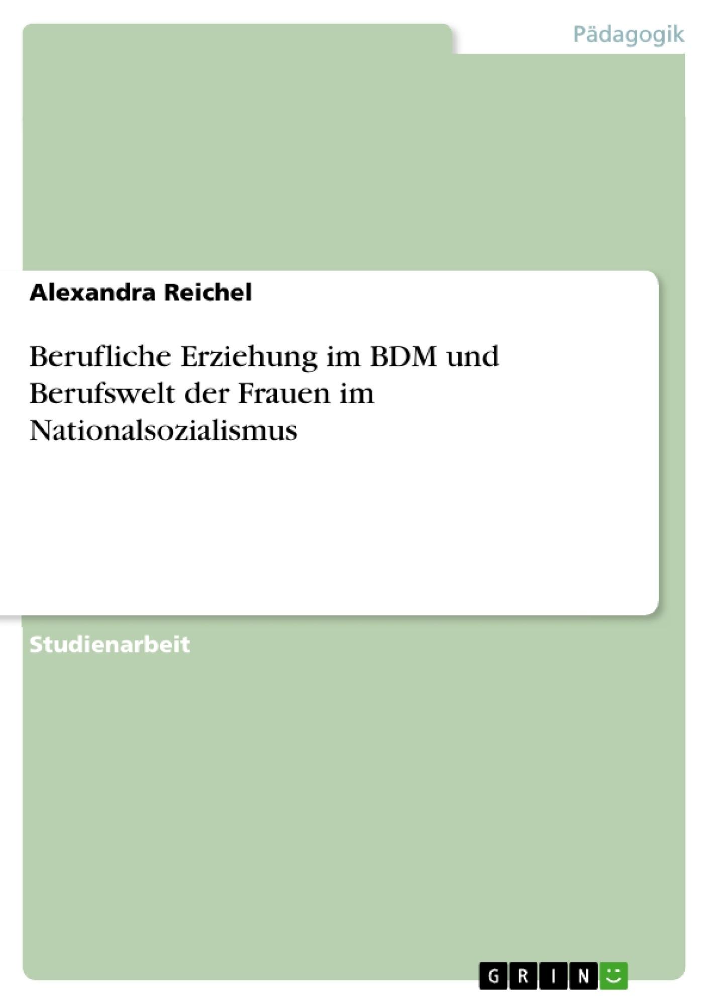 Titel: Berufliche Erziehung im BDM und Berufswelt der Frauen im Nationalsozialismus