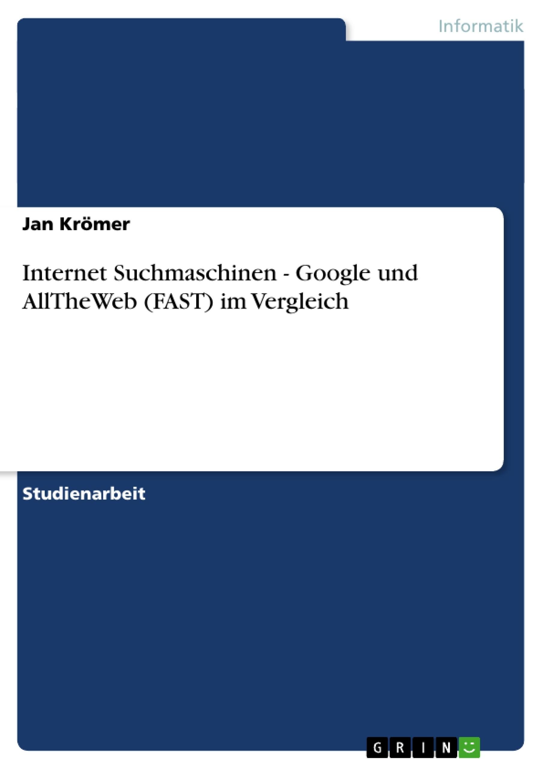 Titel: Internet Suchmaschinen - Google und AllTheWeb (FAST) im Vergleich