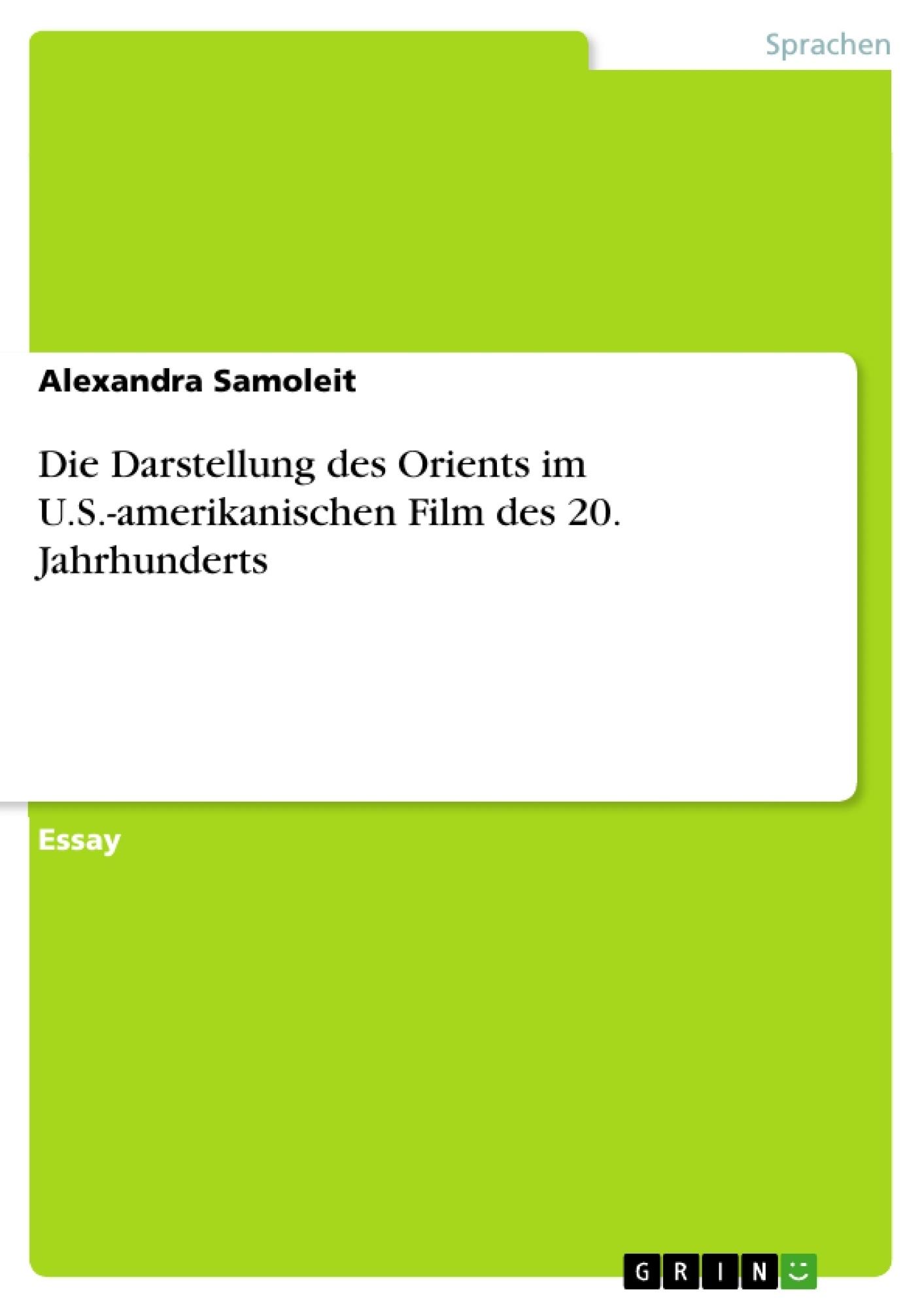 Titel: Die Darstellung des Orients im U.S.-amerikanischen Film des 20. Jahrhunderts