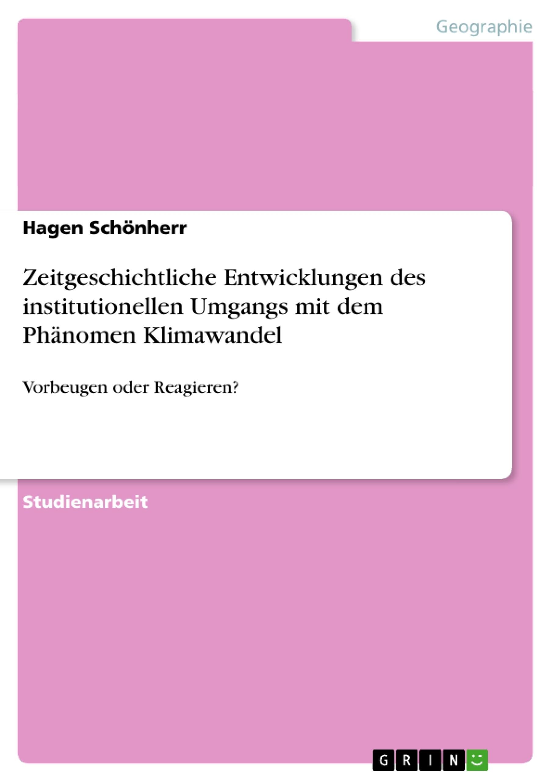 Titel: Zeitgeschichtliche Entwicklungen des institutionellen Umgangs mit dem Phänomen Klimawandel
