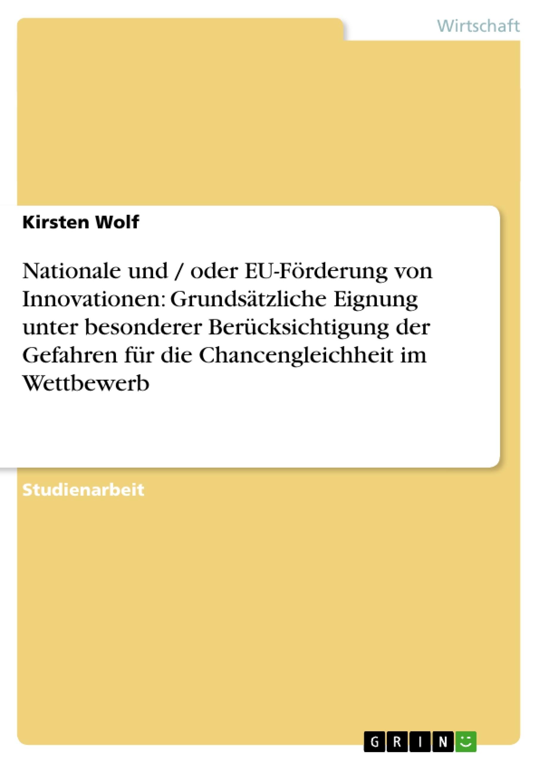 Titel: Nationale und / oder EU-Förderung von Innovationen: Grundsätzliche Eignung unter besonderer Berücksichtigung der Gefahren für die Chancengleichheit im Wettbewerb
