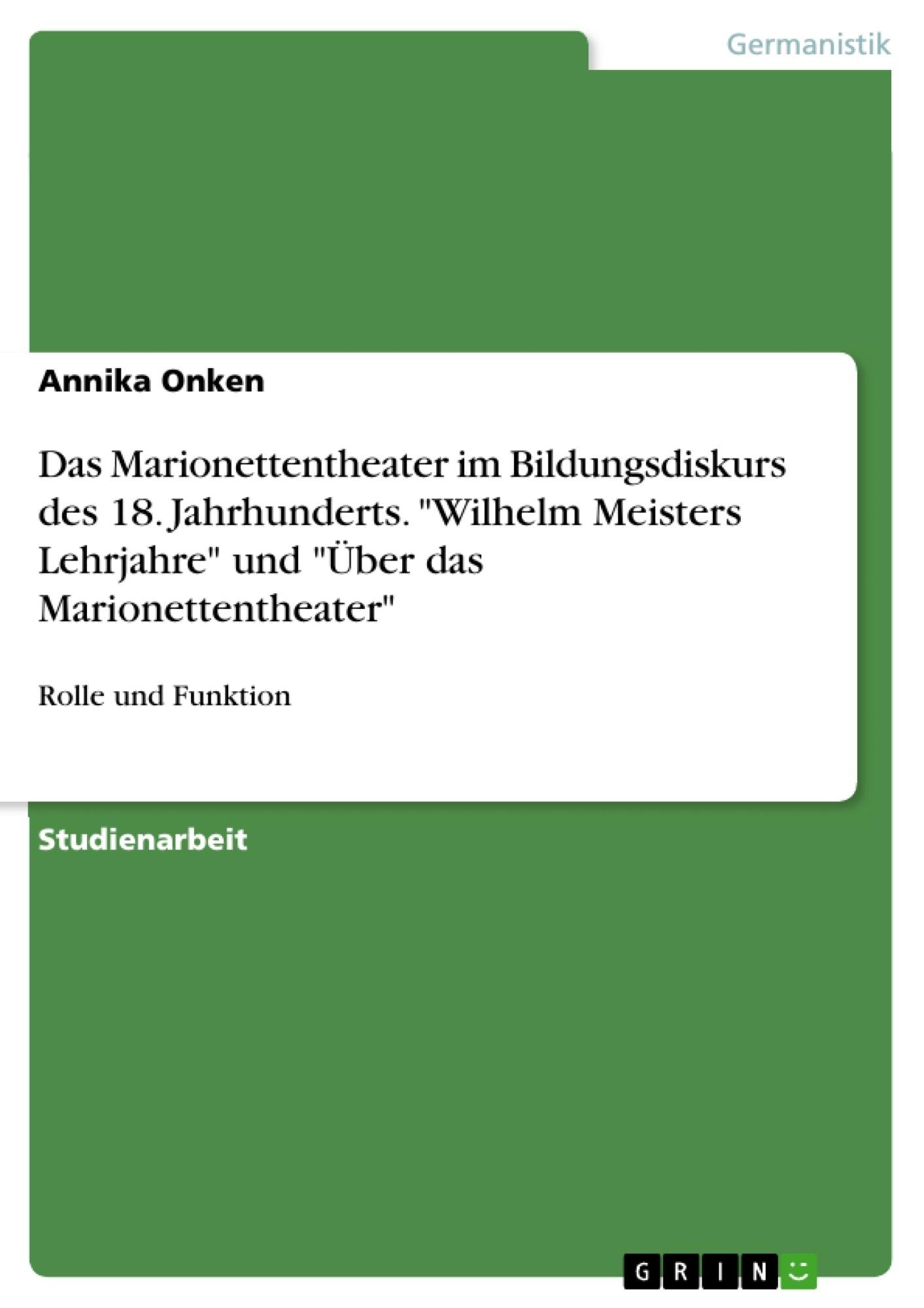 """Titel: Das Marionettentheater im Bildungsdiskurs des 18. Jahrhunderts. """"Wilhelm Meisters Lehrjahre"""" und """"Über das Marionettentheater"""""""