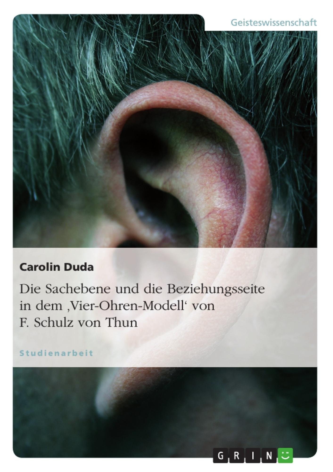 Titel: Die Sachebene und die Beziehungsseite in dem 'Vier-Ohren-Modell' von F. Schulz von Thun