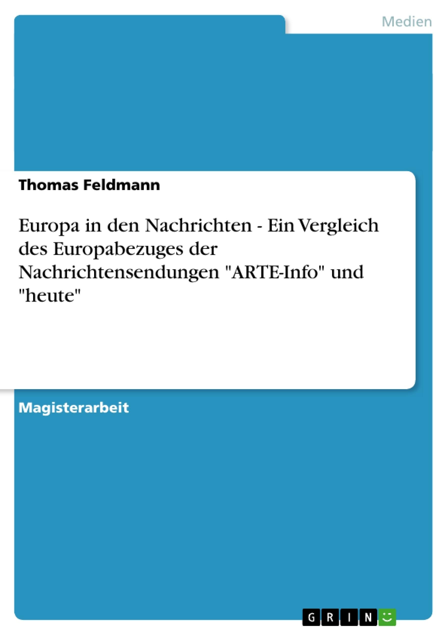 """Titel: Europa in den Nachrichten - Ein Vergleich des Europabezuges der Nachrichtensendungen """"ARTE-Info"""" und """"heute"""""""