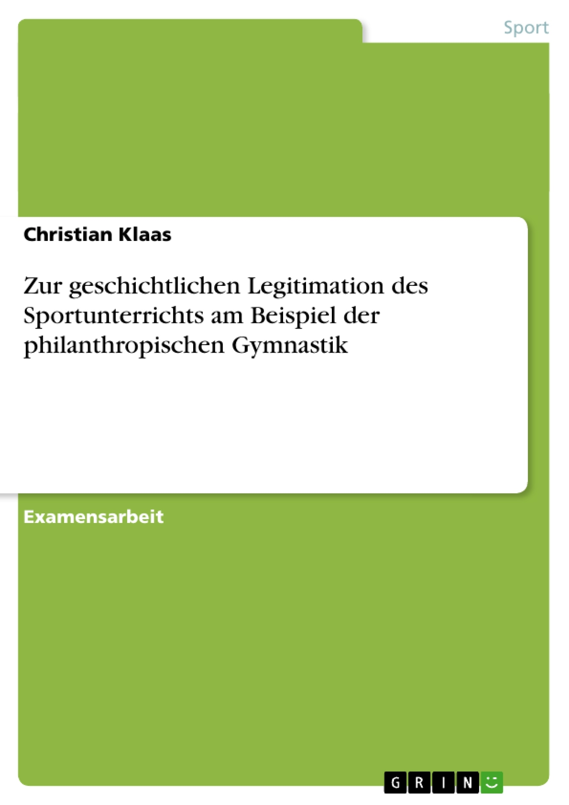 Titel: Zur geschichtlichen Legitimation des Sportunterrichts am Beispiel der philanthropischen Gymnastik