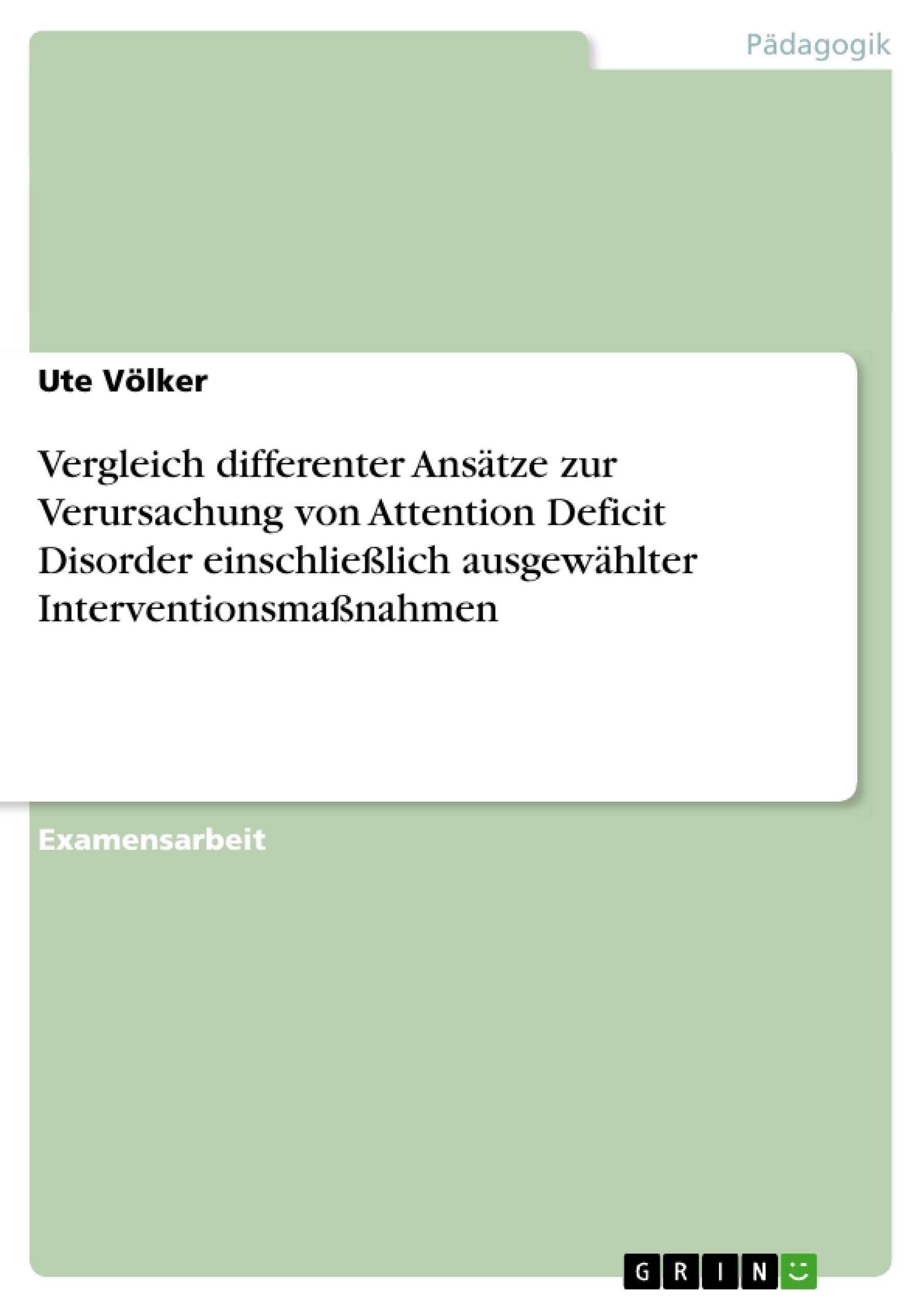 Titel: Vergleich differenter Ansätze zur Verursachung von Attention Deficit Disorder einschließlich ausgewählter Interventionsmaßnahmen