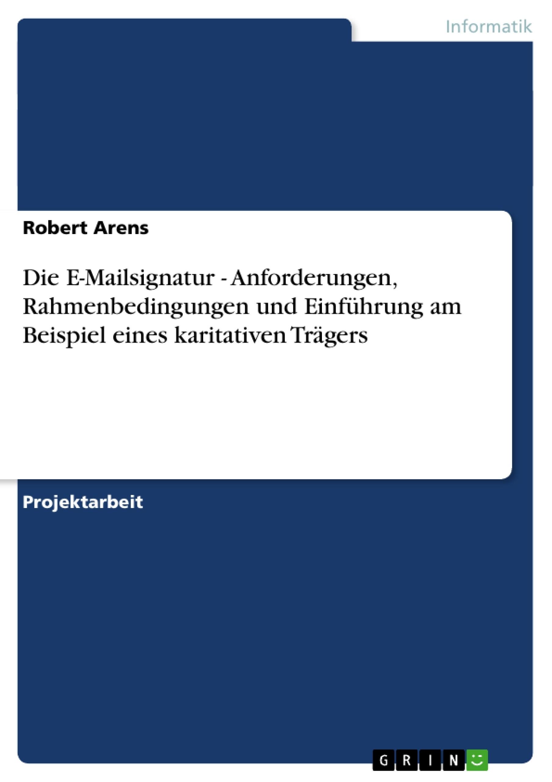 Titel: Die E-Mailsignatur - Anforderungen, Rahmenbedingungen und Einführung am Beispiel eines karitativen Trägers
