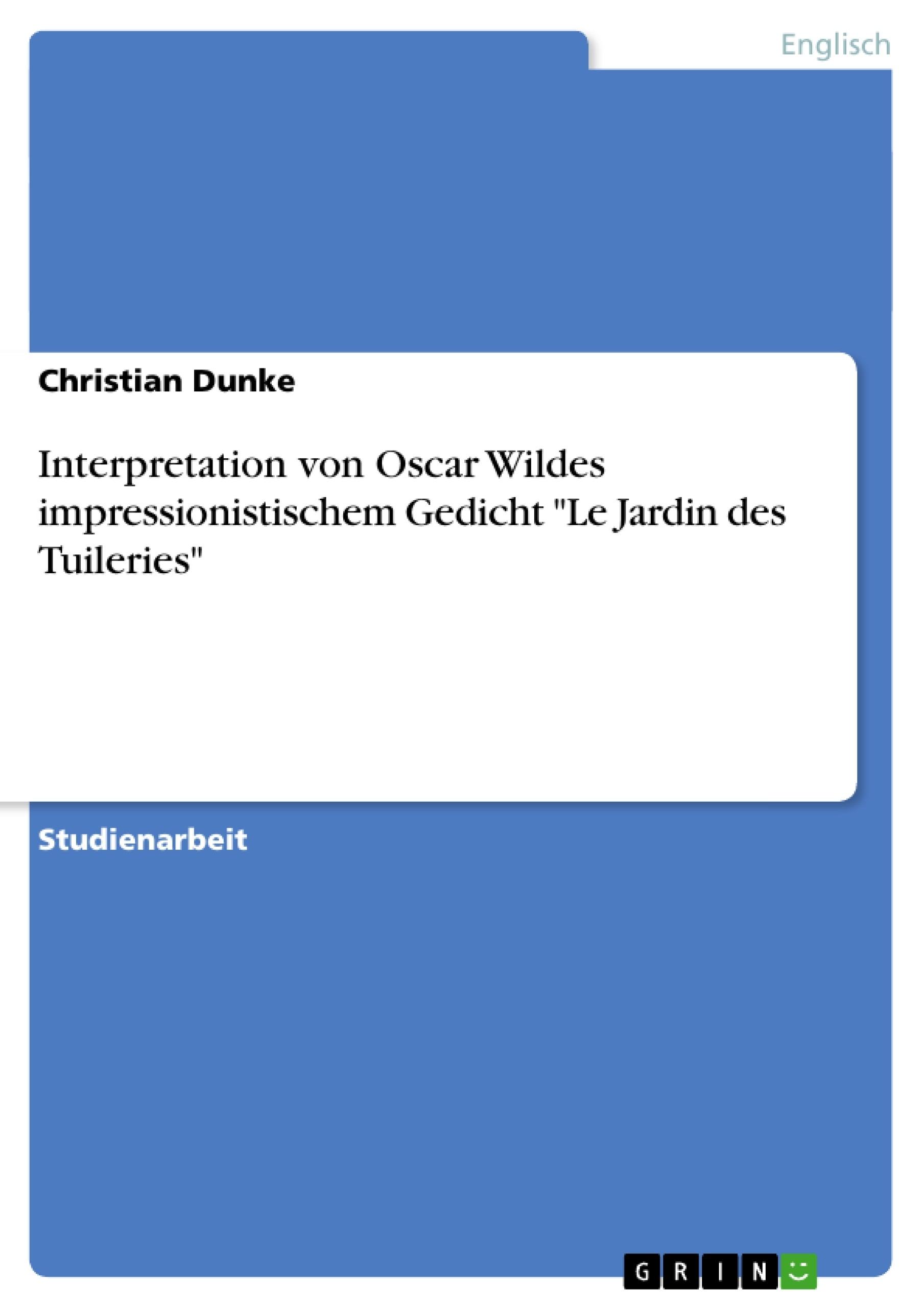"""Titel: Interpretation von Oscar Wildes impressionistischem Gedicht  """"Le Jardin des Tuileries"""""""