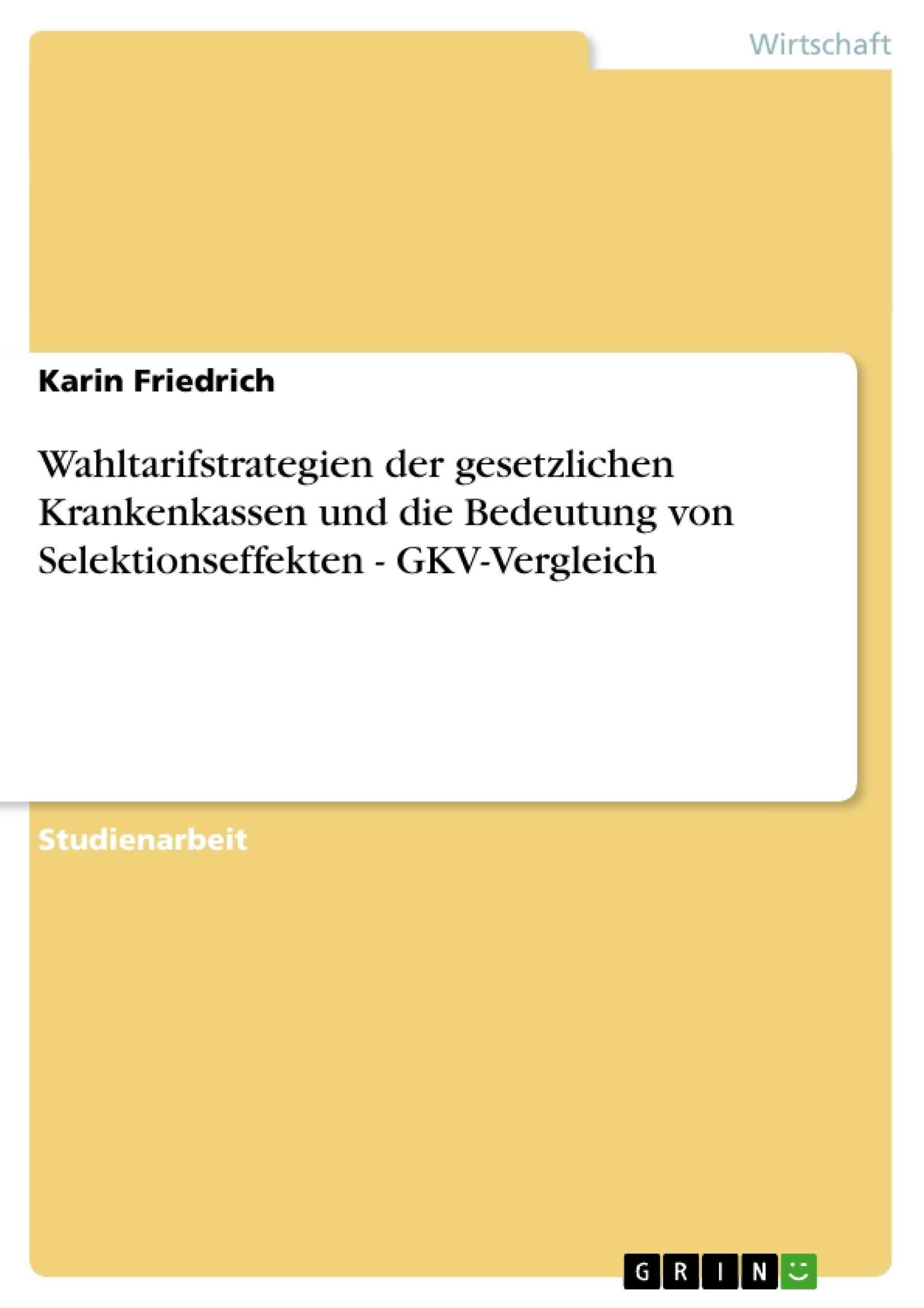 Titel: Wahltarifstrategien der gesetzlichen Krankenkassen und die Bedeutung von Selektionseffekten - GKV-Vergleich