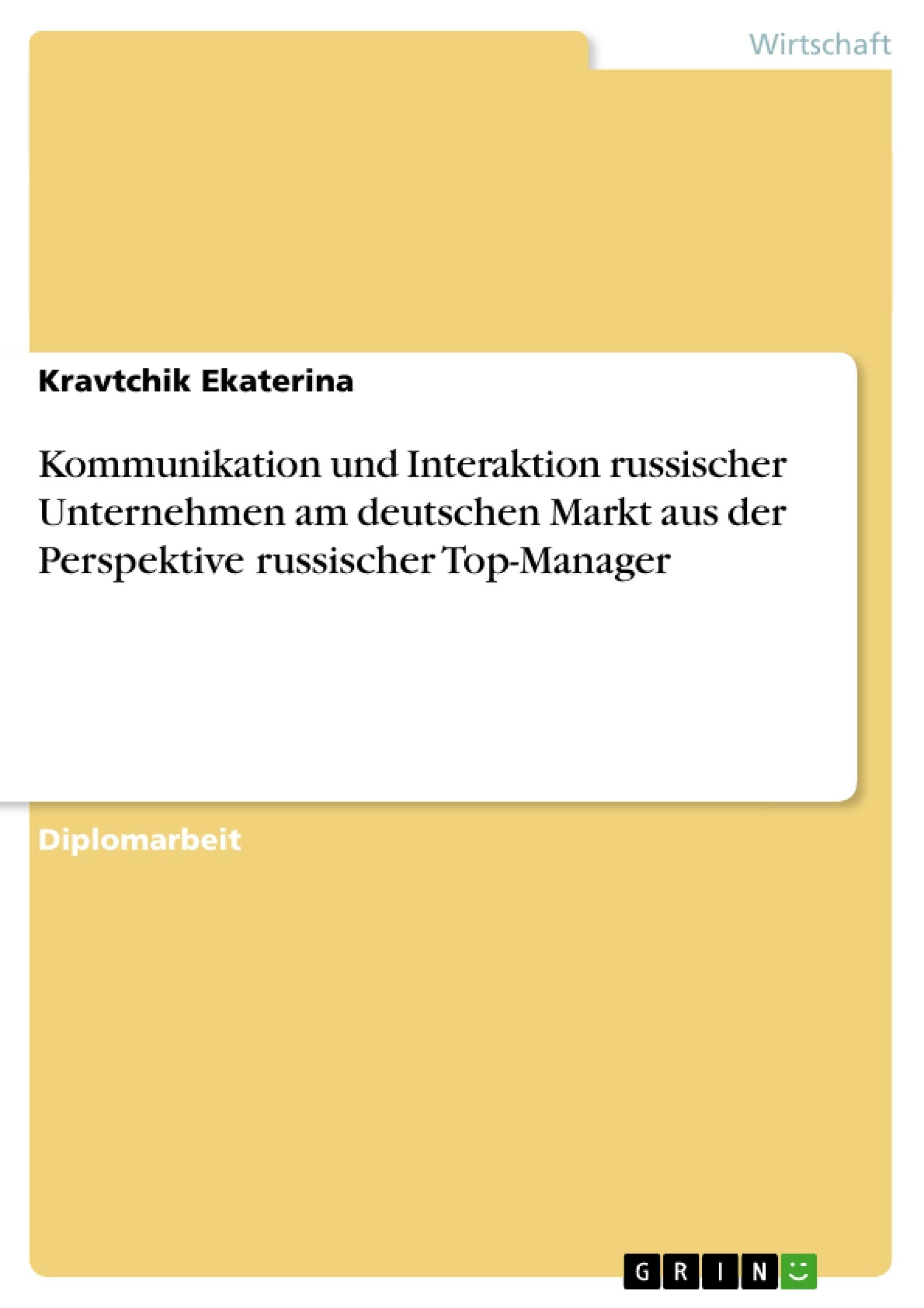 Titel: Kommunikation und Interaktion russischer Unternehmen am deutschen Markt aus der Perspektive russischer Top-Manager