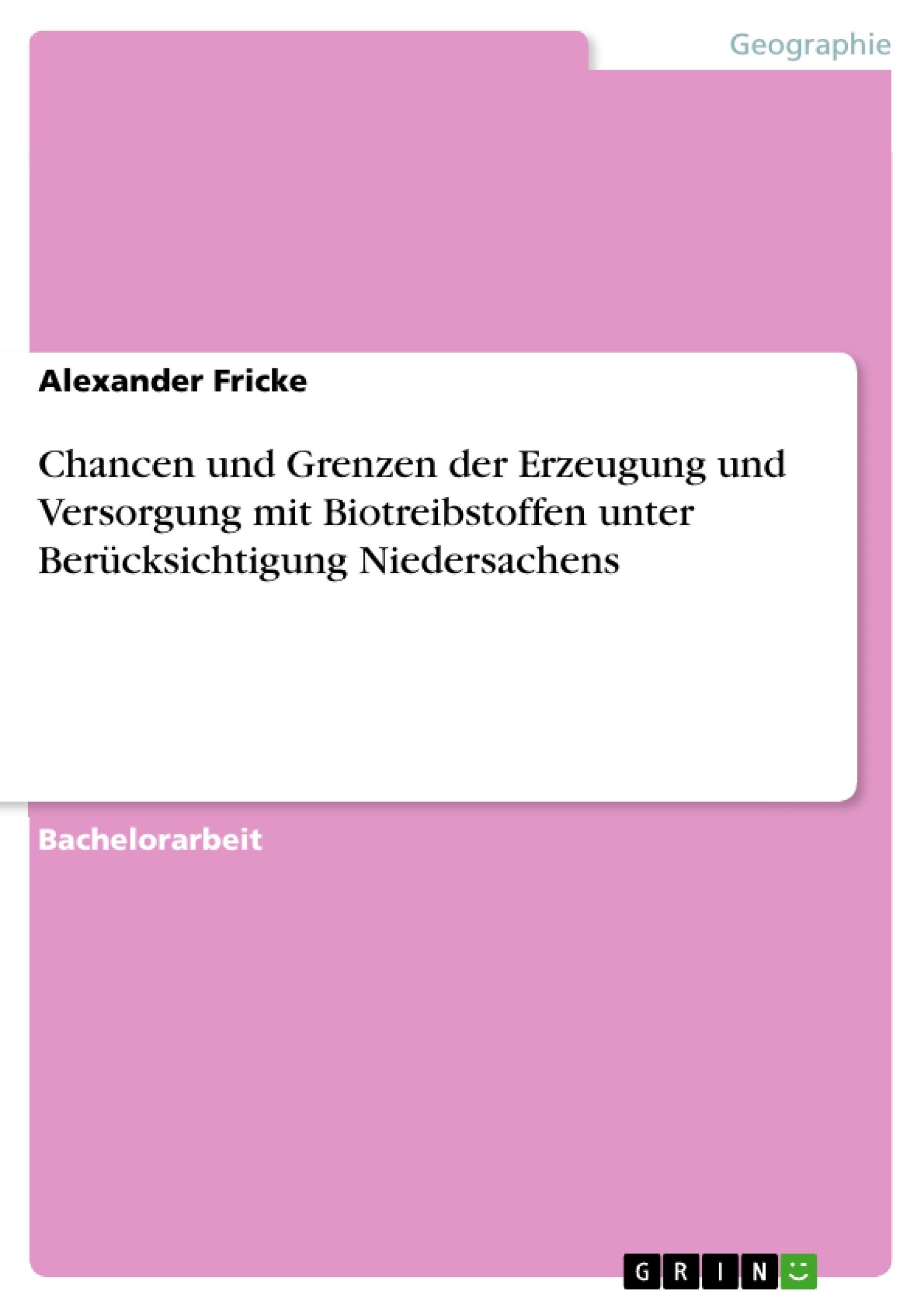 Titel: Chancen und Grenzen der Erzeugung und Versorgung mit Biotreibstoffen unter Berücksichtigung Niedersachens