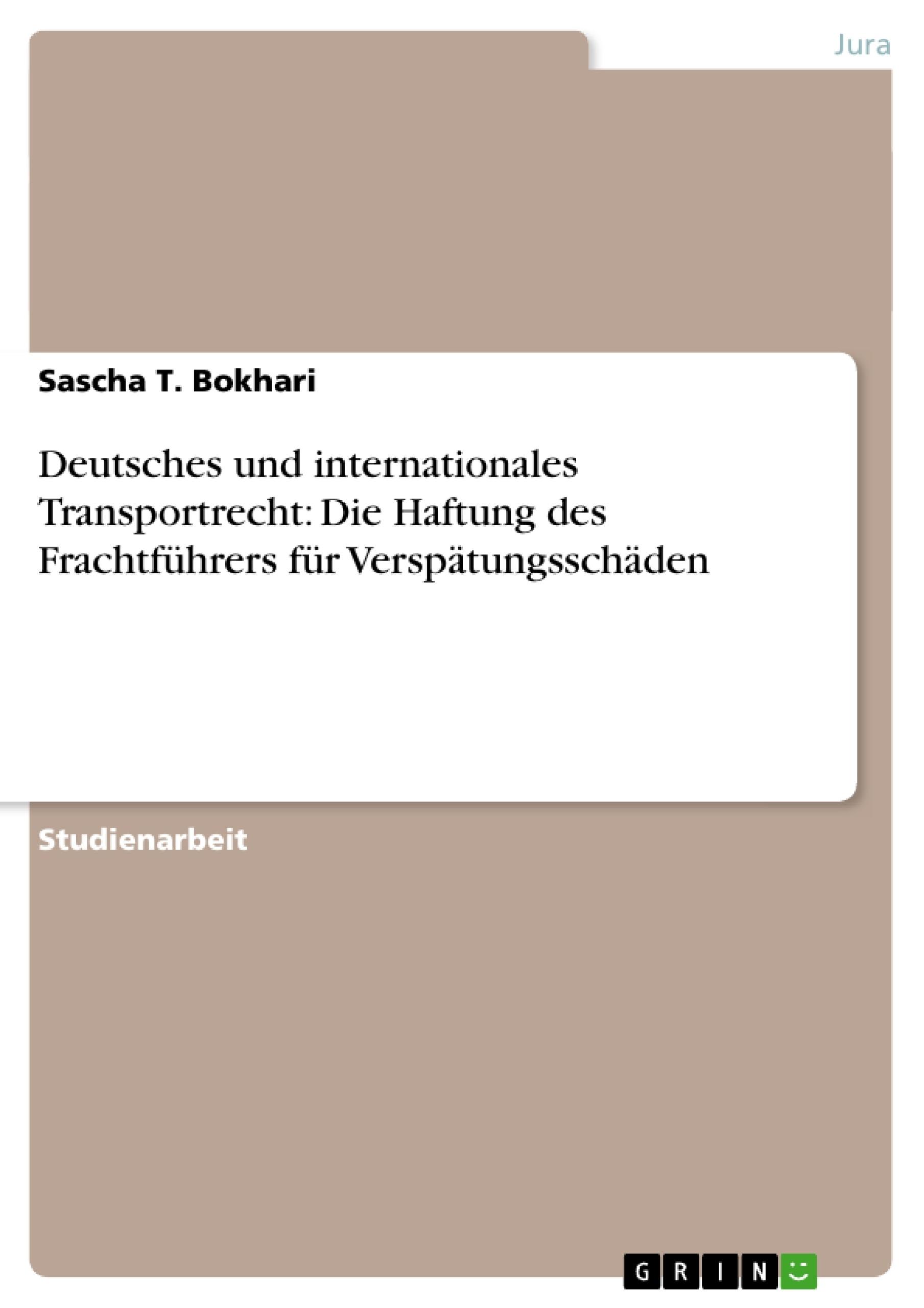 Titel: Deutsches und internationales Transportrecht: Die Haftung des Frachtführers für Verspätungsschäden