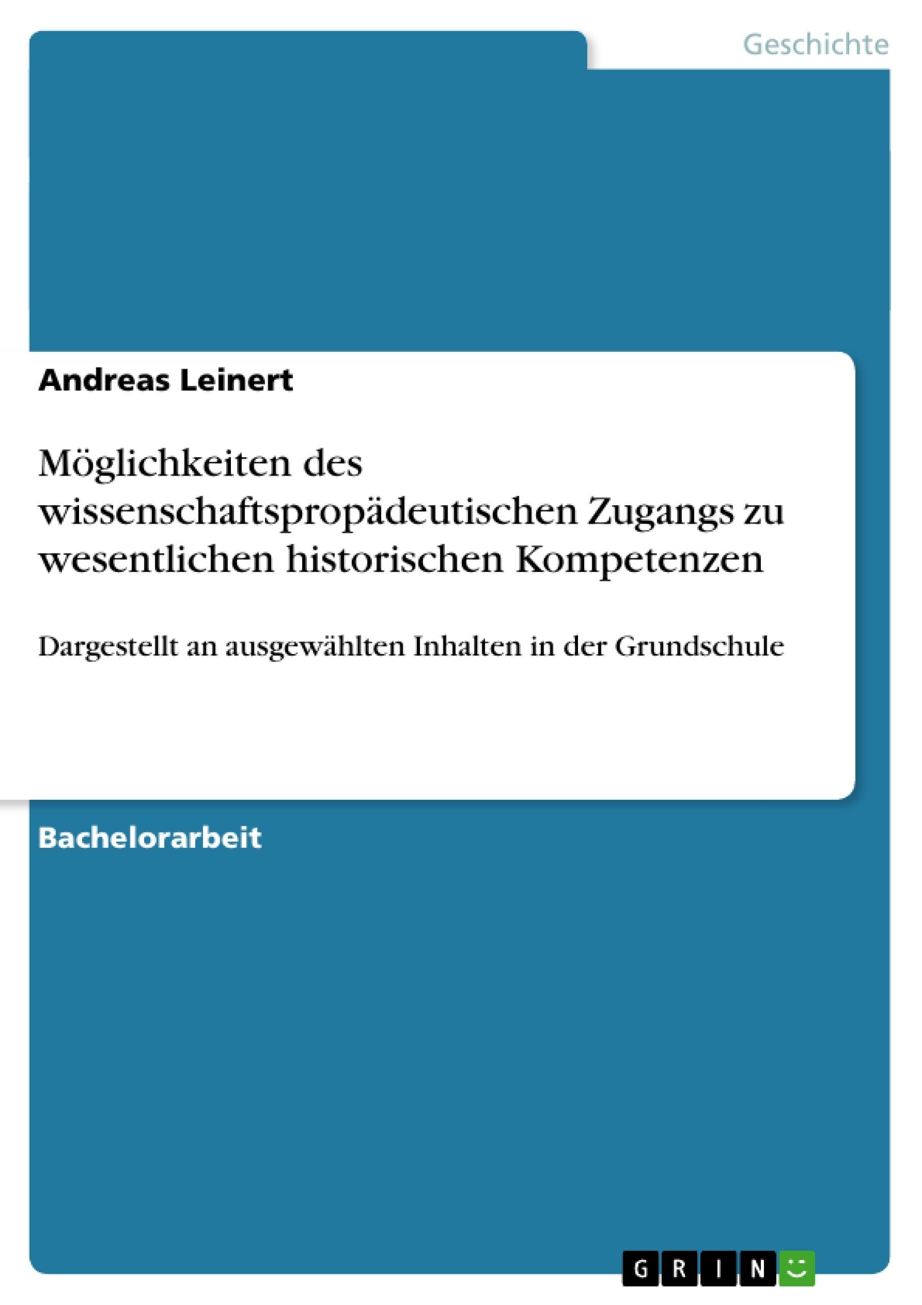 Titel: Möglichkeiten des wissenschaftspropädeutischen Zugangs zu wesentlichen historischen Kompetenzen