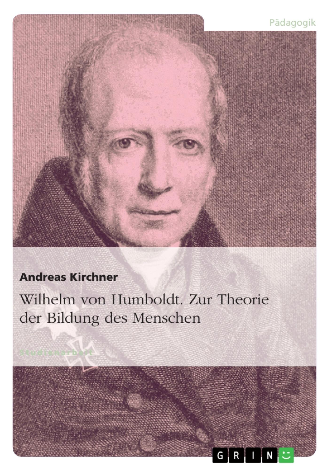 Titel: Wilhelm von Humboldt. Zur Theorie der Bildung des Menschen