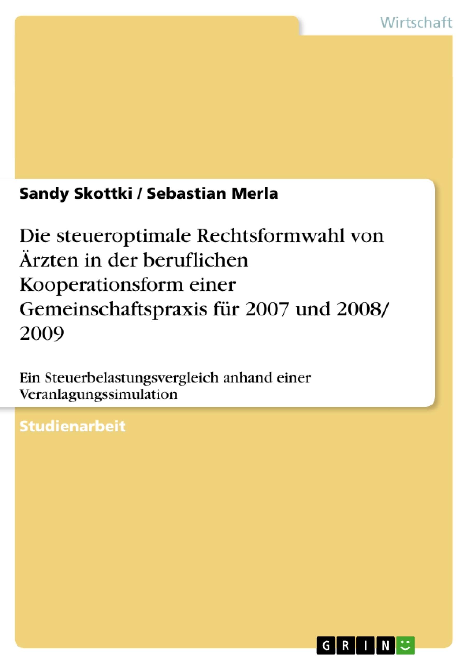Titel: Die steueroptimale Rechtsformwahl von Ärzten in der beruflichen Kooperationsform einer Gemeinschaftspraxis für 2007 und 2008/ 2009