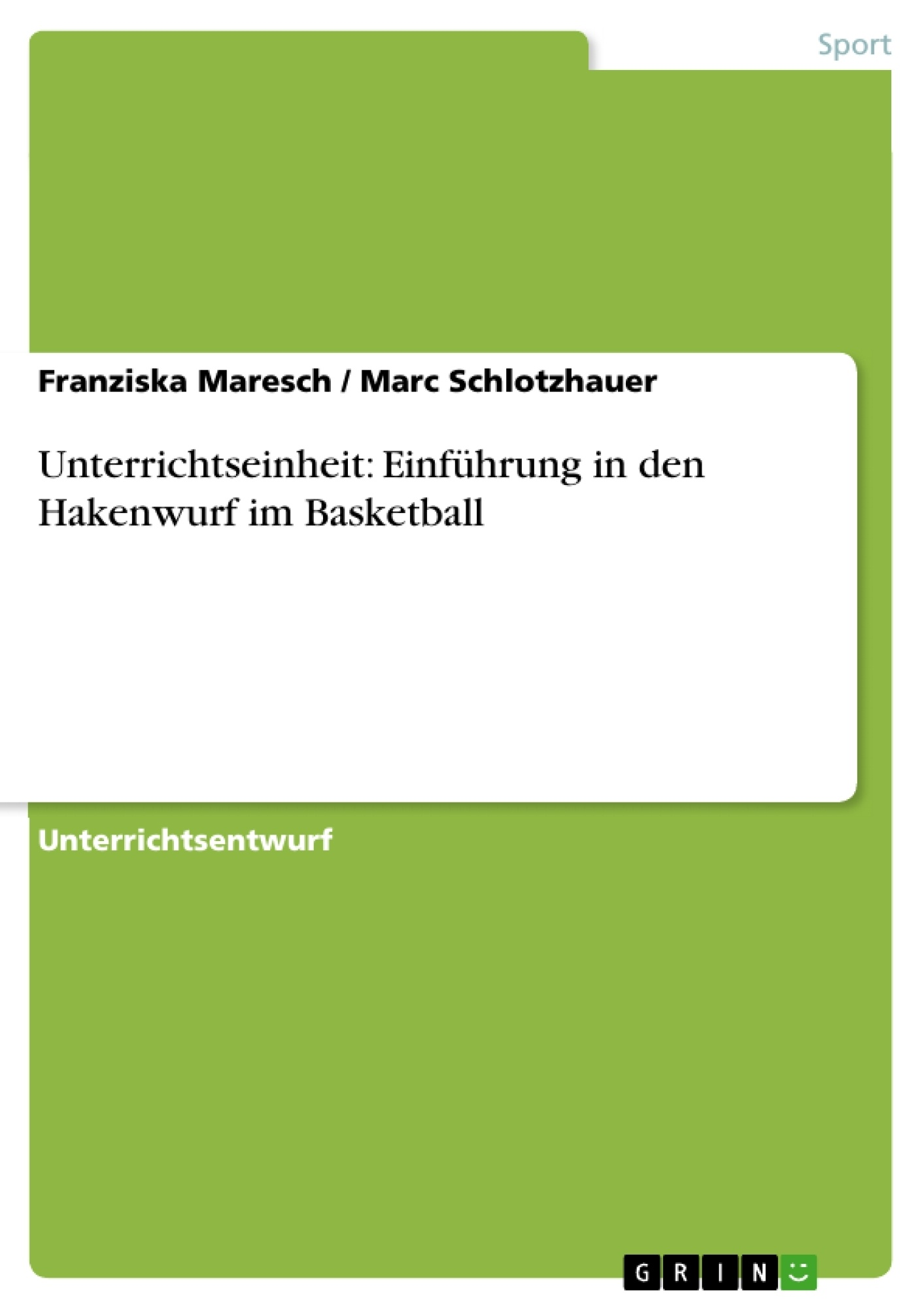 Titel: Unterrichtseinheit: Einführung in den Hakenwurf im Basketball