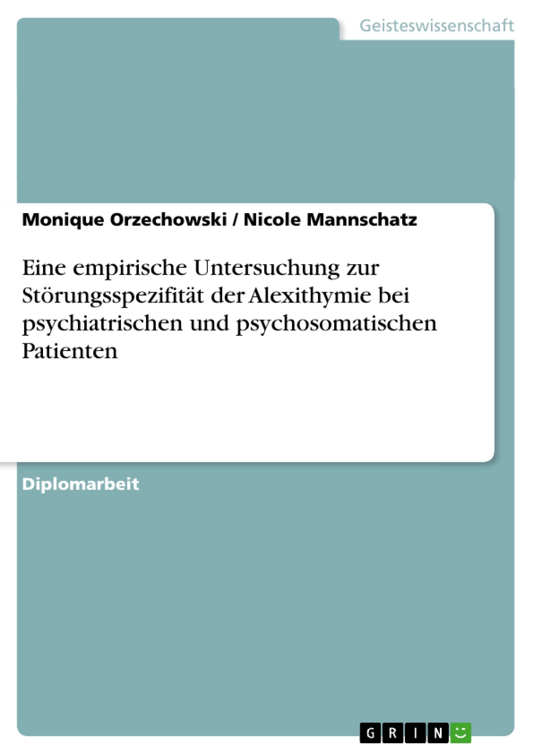 Titel: Eine empirische Untersuchung zur Störungsspezifität der Alexithymie bei psychiatrischen und psychosomatischen Patienten