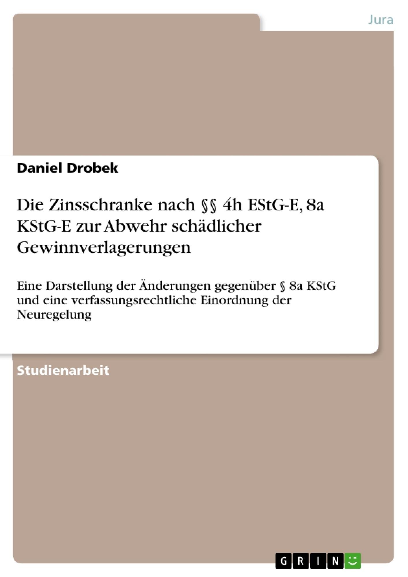Titel: Die Zinsschranke nach §§ 4h EStG-E, 8a KStG-E zur Abwehr schädlicher Gewinnverlagerungen