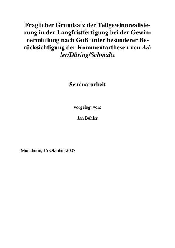 Titel: Fraglicher Grundsatz der Teilgewinnrealisierung in der Langfristfertigung nach GoB unter besonderer Berücksichtigung der Thesen von Adler/Düring/Schmaltz