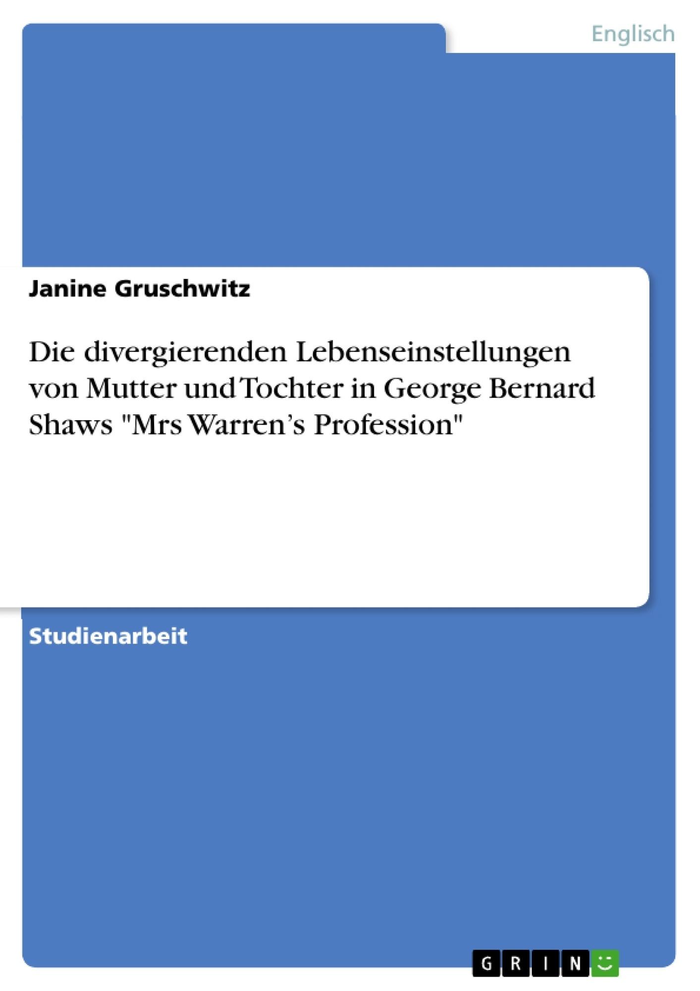 """Titel: Die divergierenden Lebenseinstellungen von Mutter und Tochter in George Bernard Shaws """"Mrs Warren's Profession"""""""