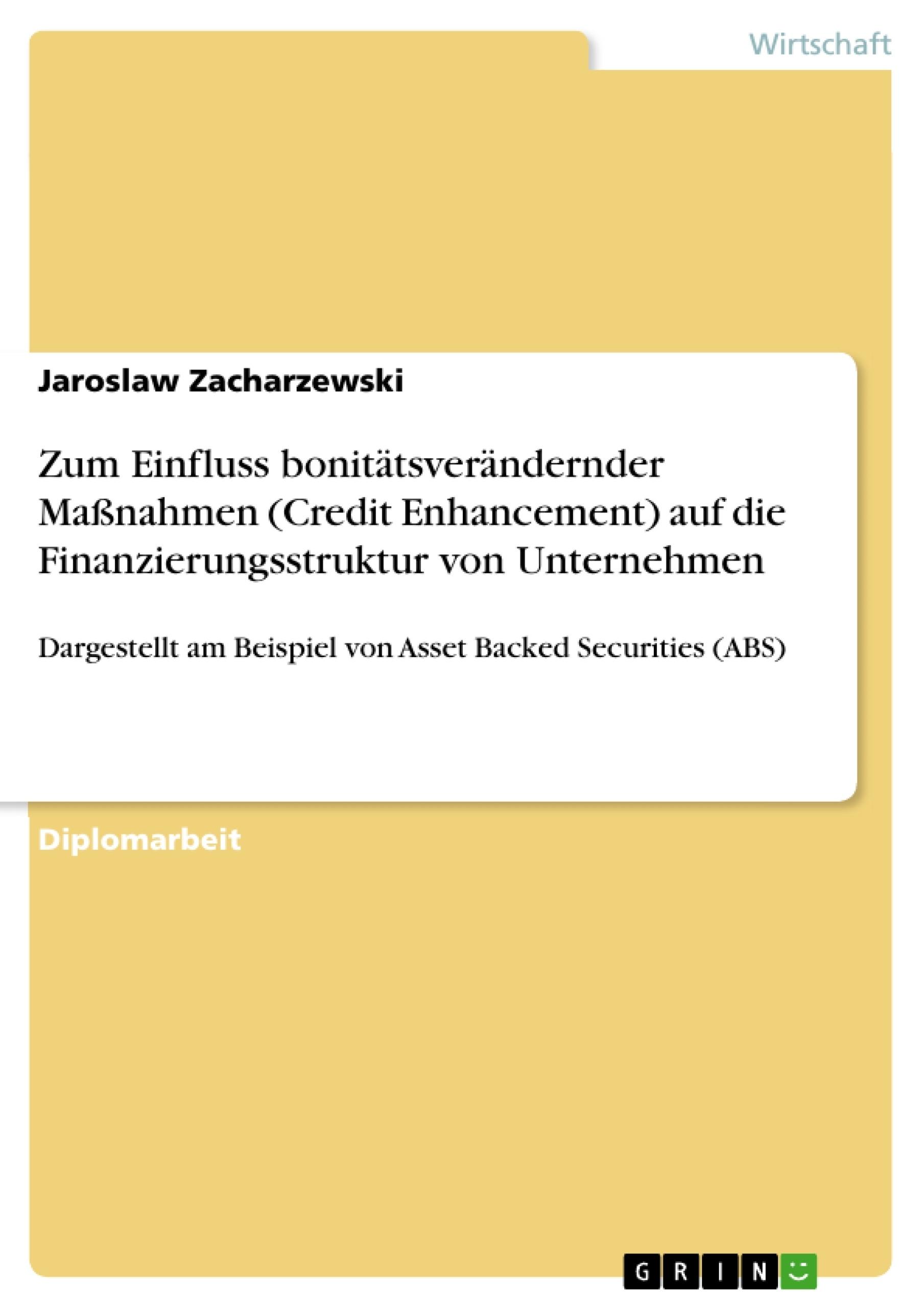 Titel: Zum Einfluss bonitätsverändernder Maßnahmen (Credit Enhancement) auf die Finanzierungsstruktur von Unternehmen