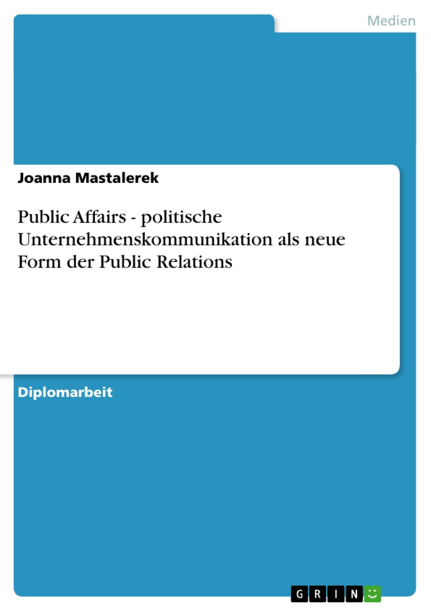Titel: Public Affairs - politische Unternehmenskommunikation als neue Form der Public Relations