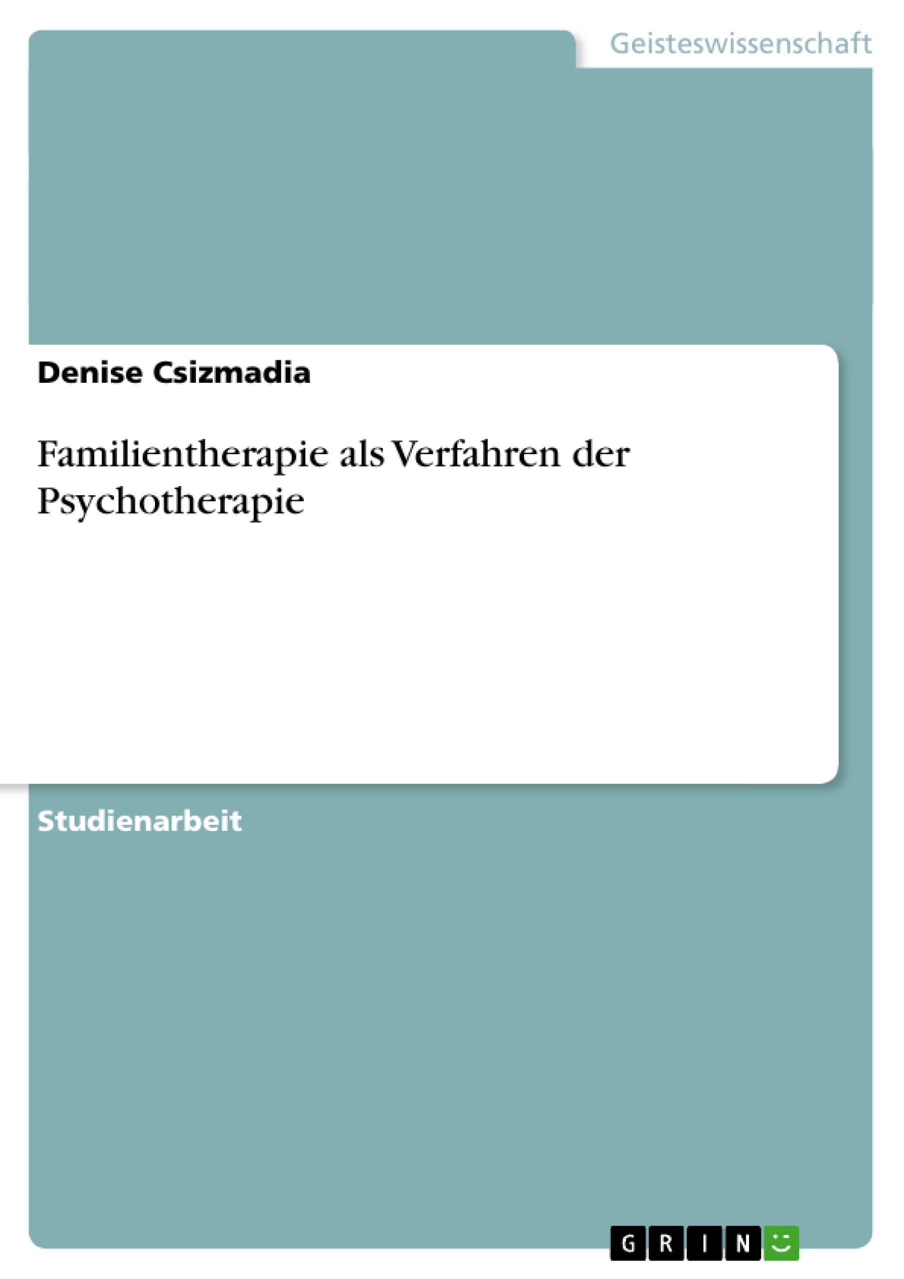 Titel: Familientherapie als Verfahren der Psychotherapie