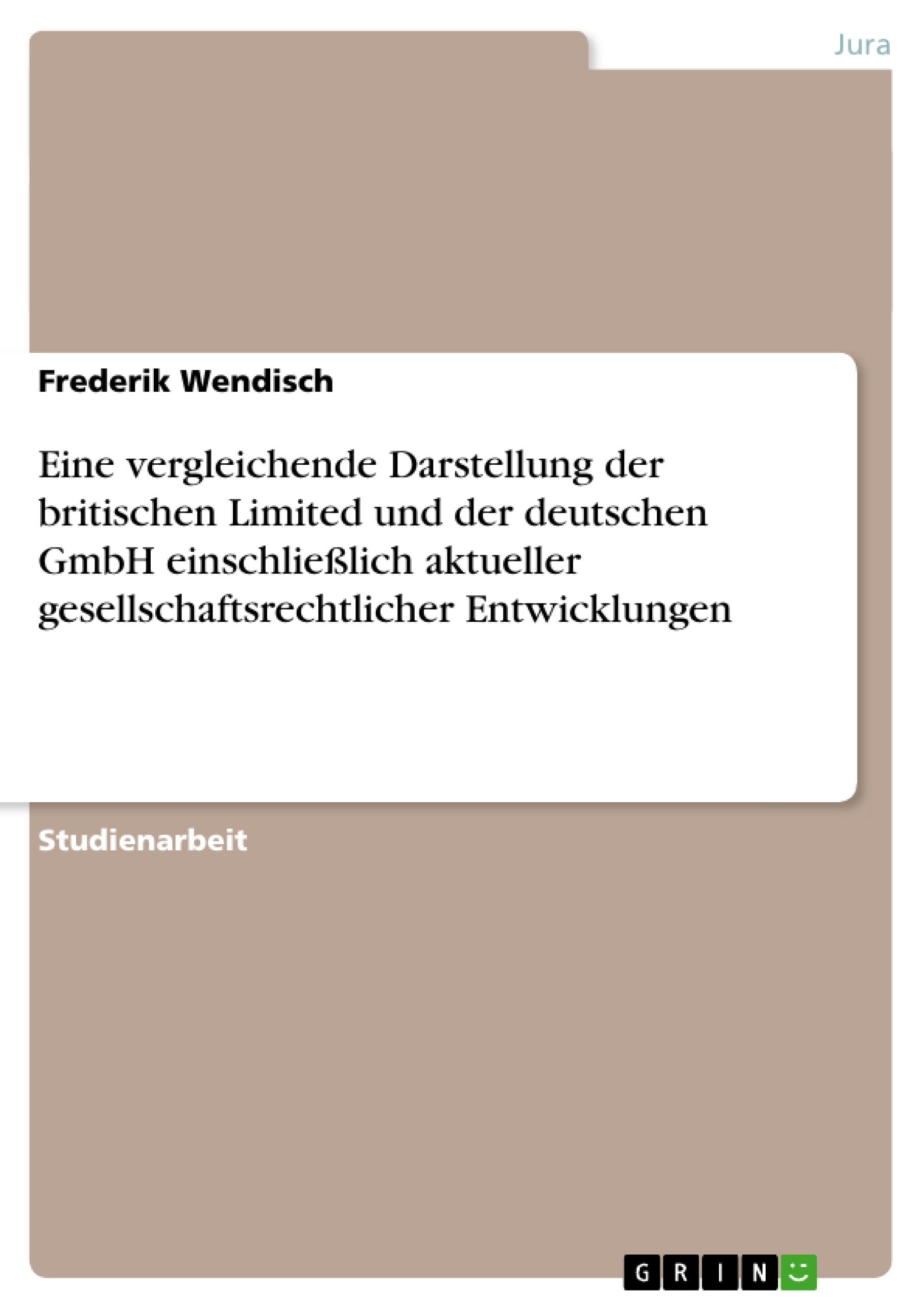 Titel: Eine vergleichende Darstellung der britischen Limited und der deutschen GmbH einschließlich aktueller gesellschaftsrechtlicher Entwicklungen