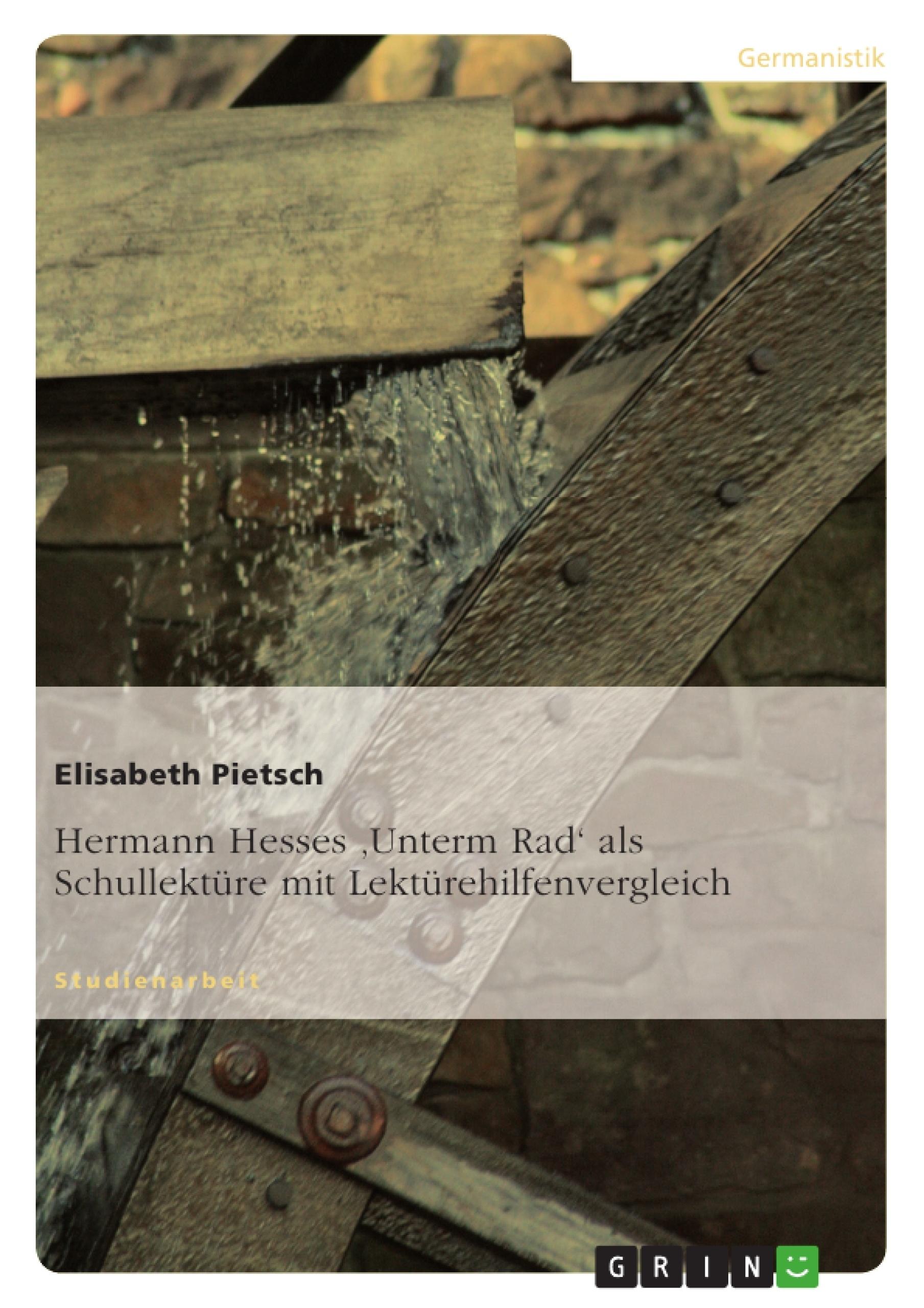 Titel: Hermann Hesses 'Unterm Rad' als Schullektüre mit Lektürehilfenvergleich
