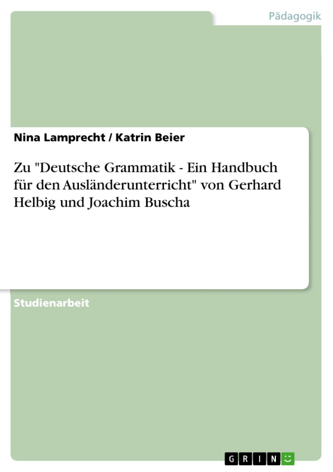 """Titel: Zu """"Deutsche Grammatik - Ein Handbuch für den Ausländerunterricht"""" von Gerhard Helbig und Joachim Buscha"""
